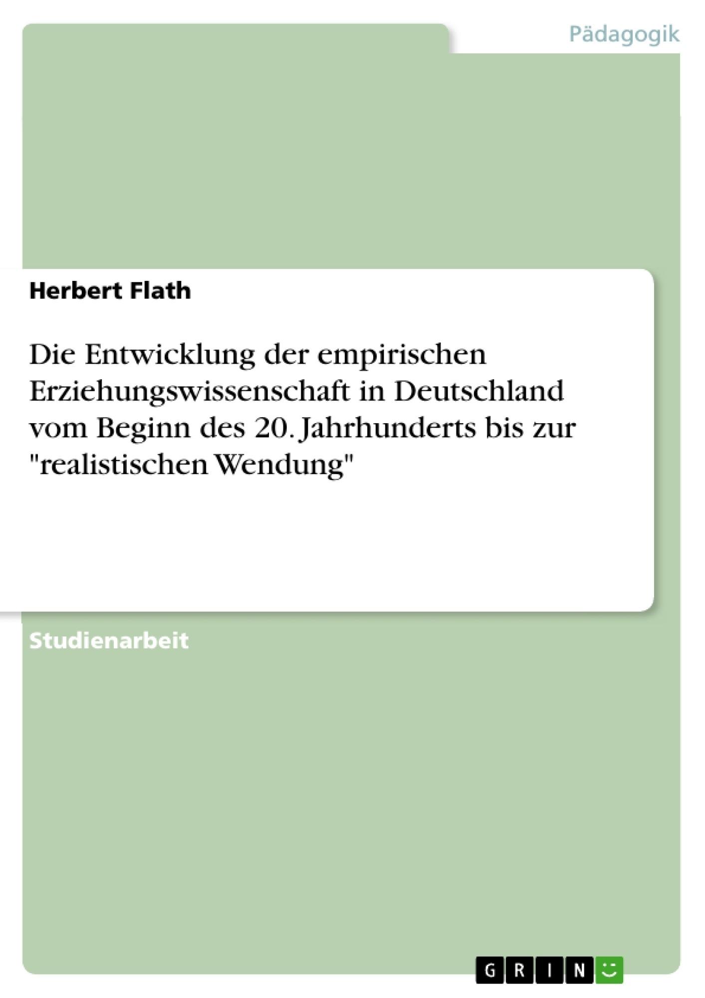 """Titel: Die Entwicklung der empirischen Erziehungswissenschaft in Deutschland vom Beginn des 20. Jahrhunderts bis zur """"realistischen Wendung"""""""