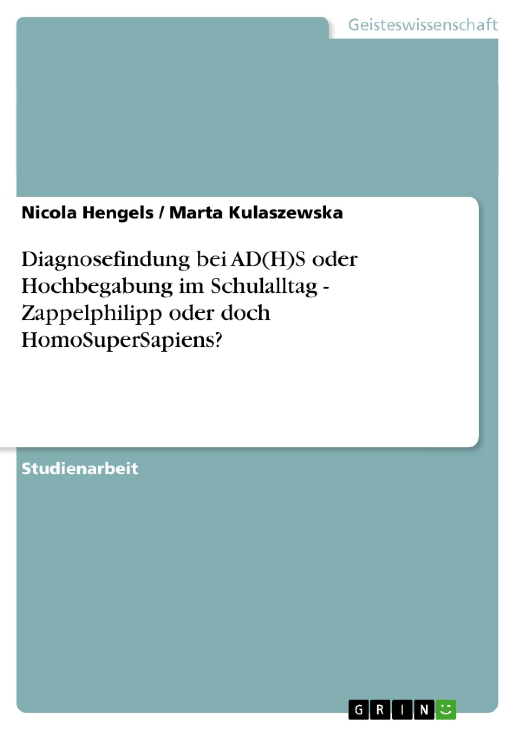 Titel: Diagnosefindung bei AD(H)S oder Hochbegabung im Schulalltag - Zappelphilipp oder doch HomoSuperSapiens?