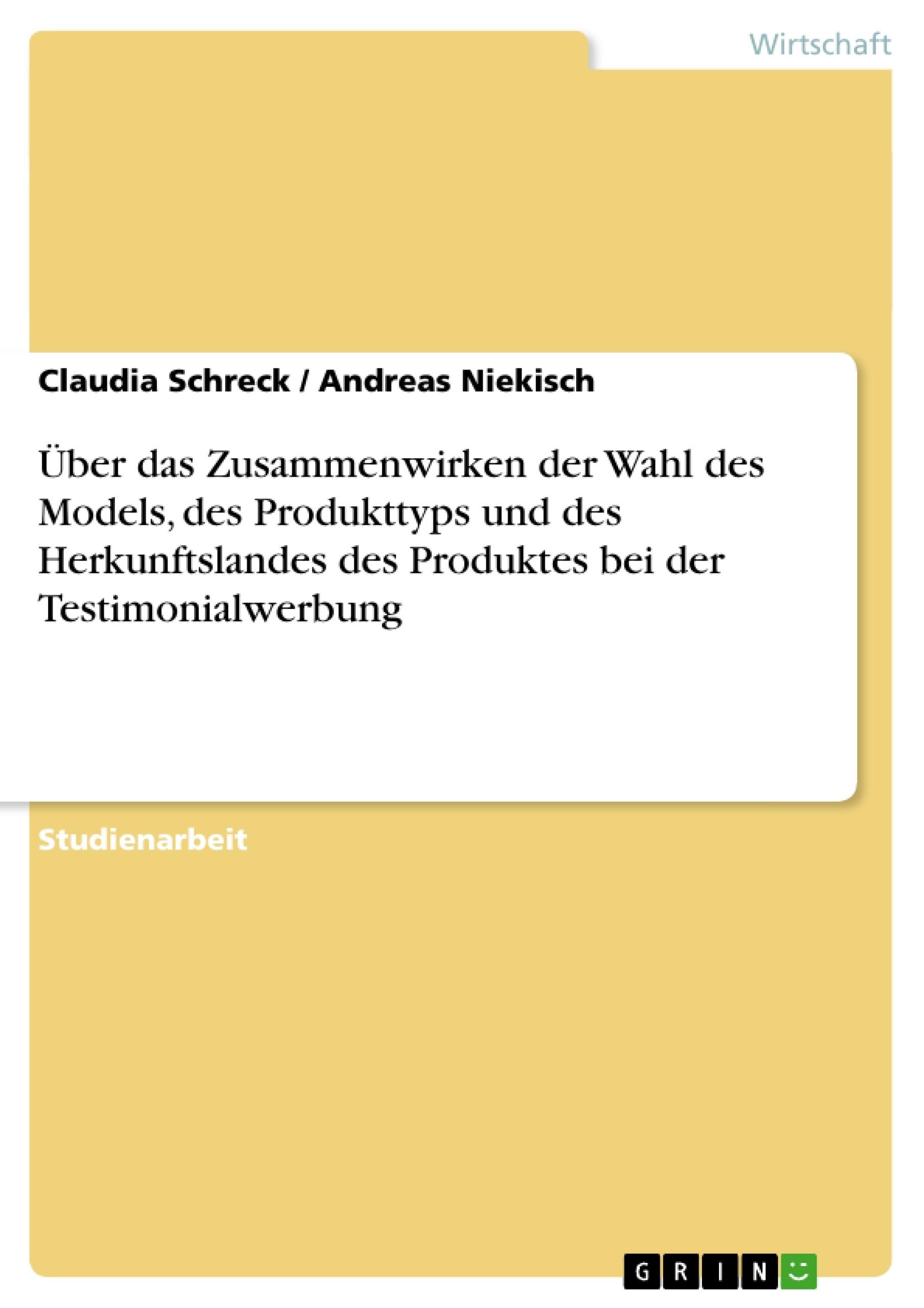 Titel: Über das Zusammenwirken der Wahl des Models, des Produkttyps und des Herkunftslandes des Produktes bei der Testimonialwerbung