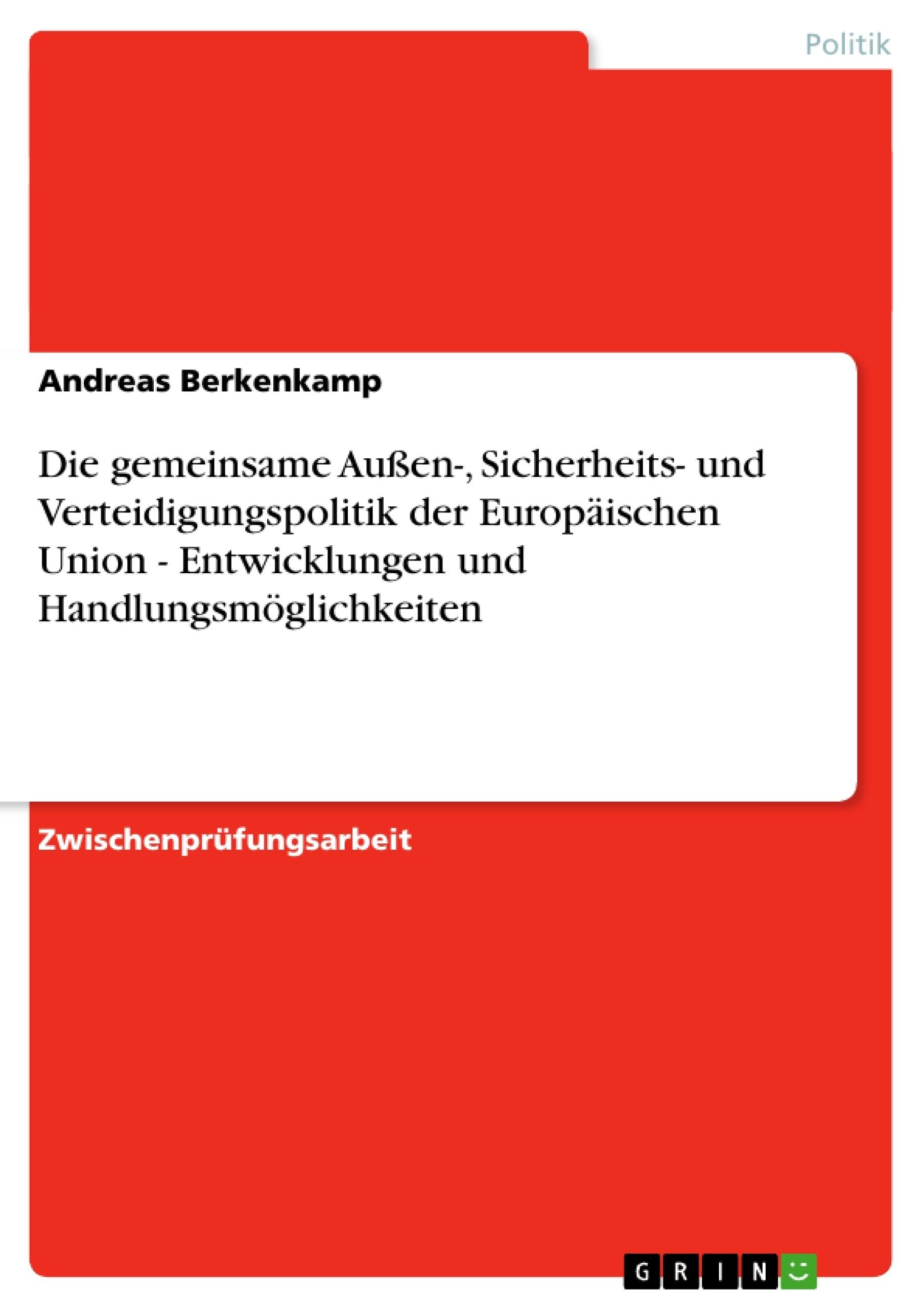 Titel: Die gemeinsame Außen-, Sicherheits- und Verteidigungspolitik der Europäischen Union - Entwicklungen und Handlungsmöglichkeiten