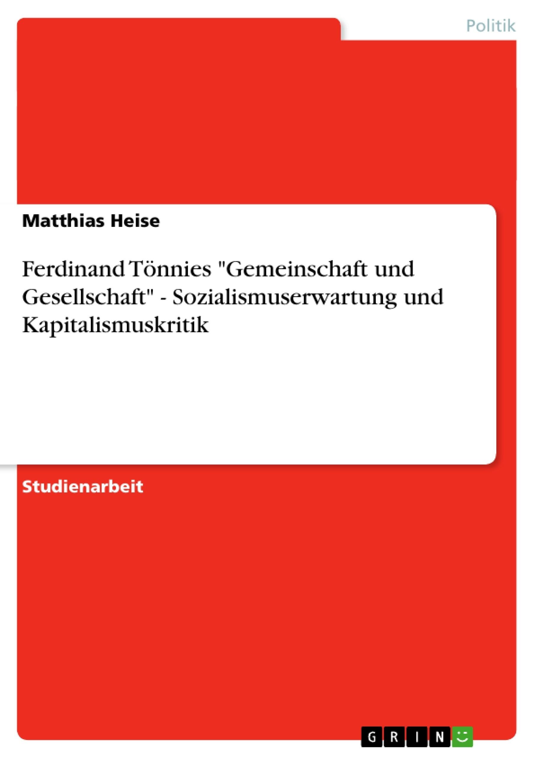 """Titel: Ferdinand Tönnies """"Gemeinschaft und Gesellschaft"""" - Sozialismuserwartung und Kapitalismuskritik"""