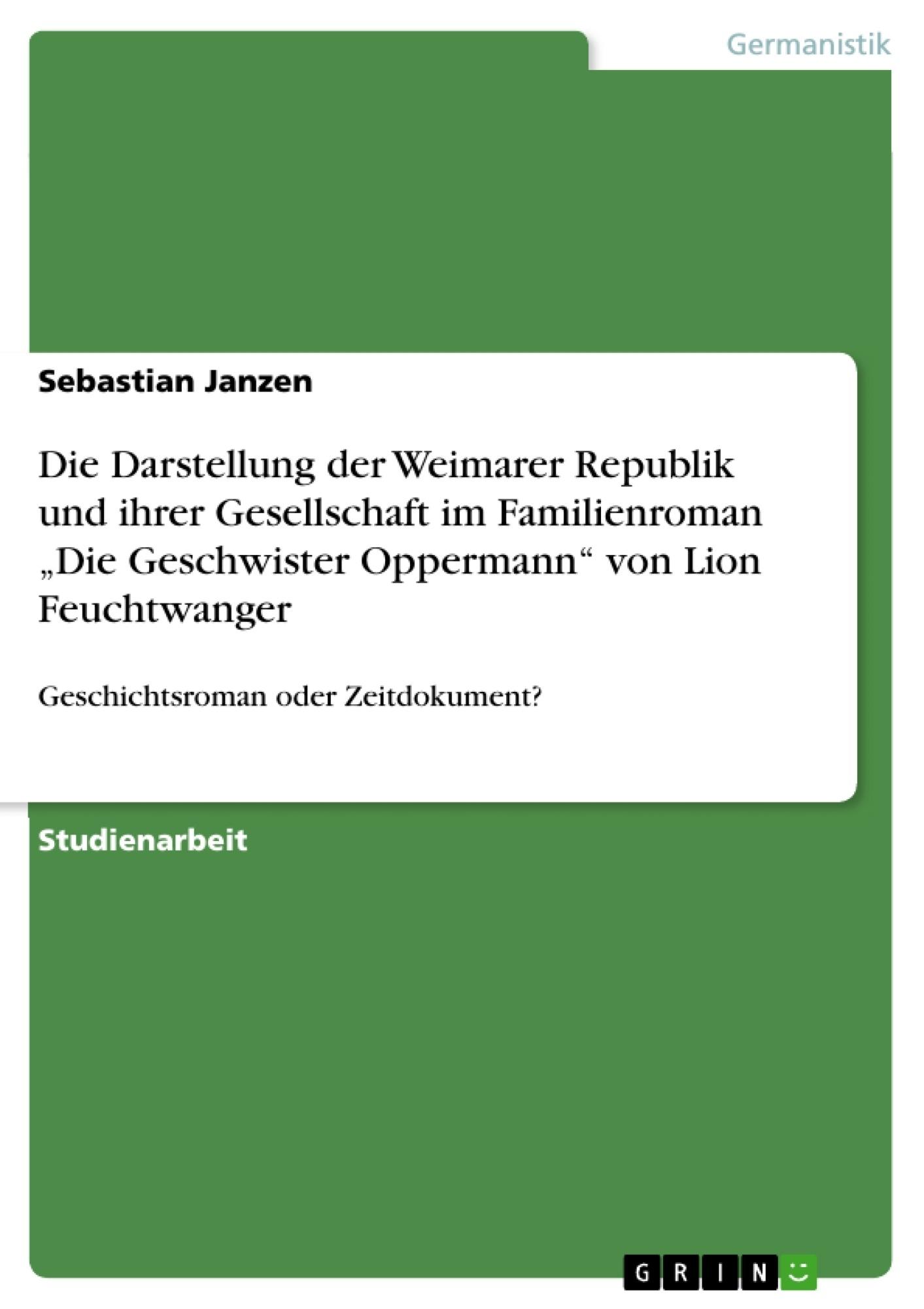 """Titel: Die Darstellung der Weimarer Republik und ihrer Gesellschaft im Familienroman """"Die Geschwister Oppermann"""" von Lion  Feuchtwanger"""