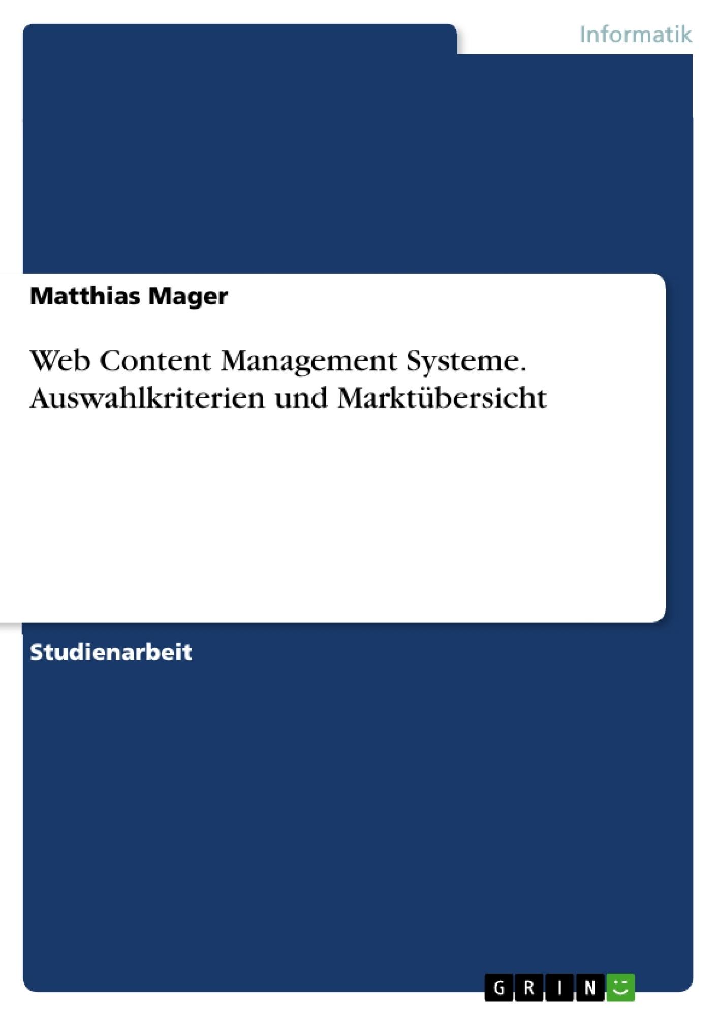 Titel: Web Content Management Systeme. Auswahlkriterien und Marktübersicht