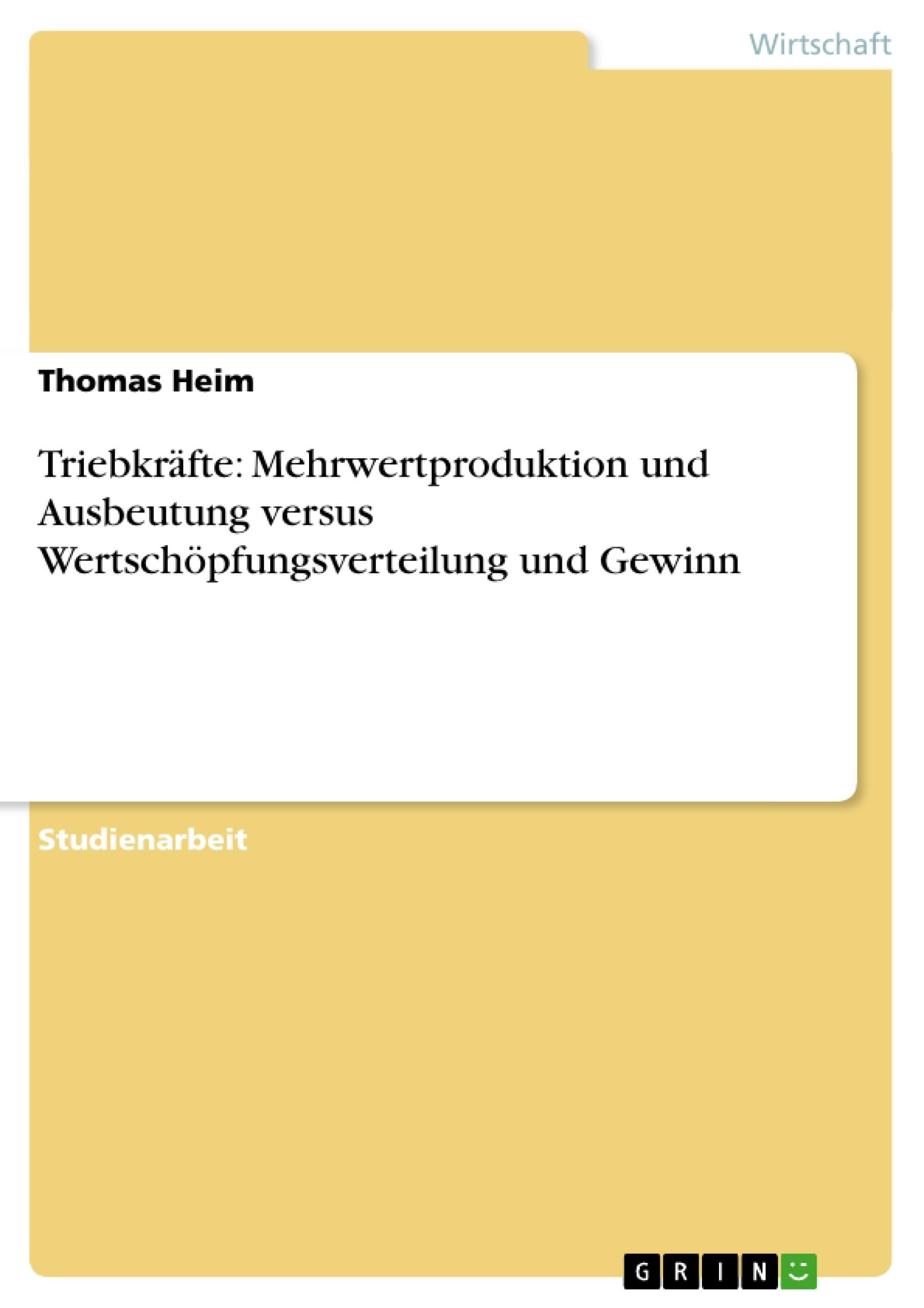 Titel: Triebkräfte: Mehrwertproduktion und Ausbeutung versus Wertschöpfungsverteilung und Gewinn
