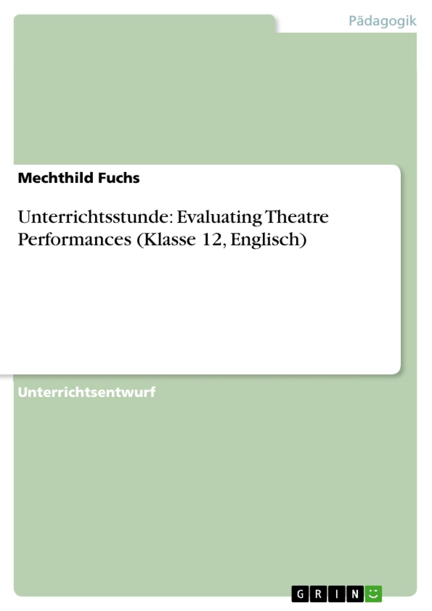 Titel: Unterrichtsstunde: Evaluating Theatre Performances (Klasse 12, Englisch)
