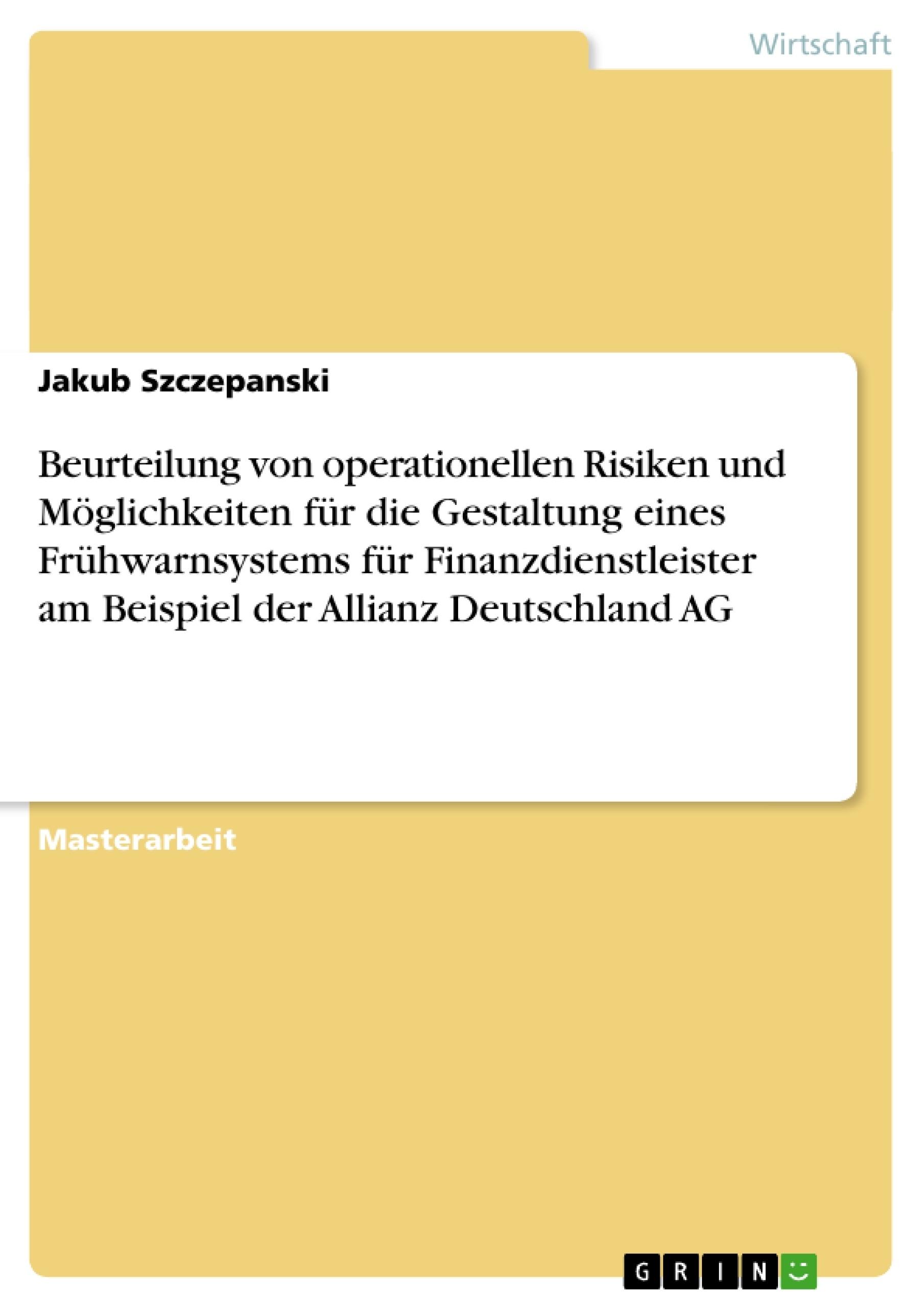 Titel: Beurteilung von operationellen Risiken und Möglichkeiten für die Gestaltung eines Frühwarnsystems für Finanzdienstleister am Beispiel der Allianz Deutschland AG