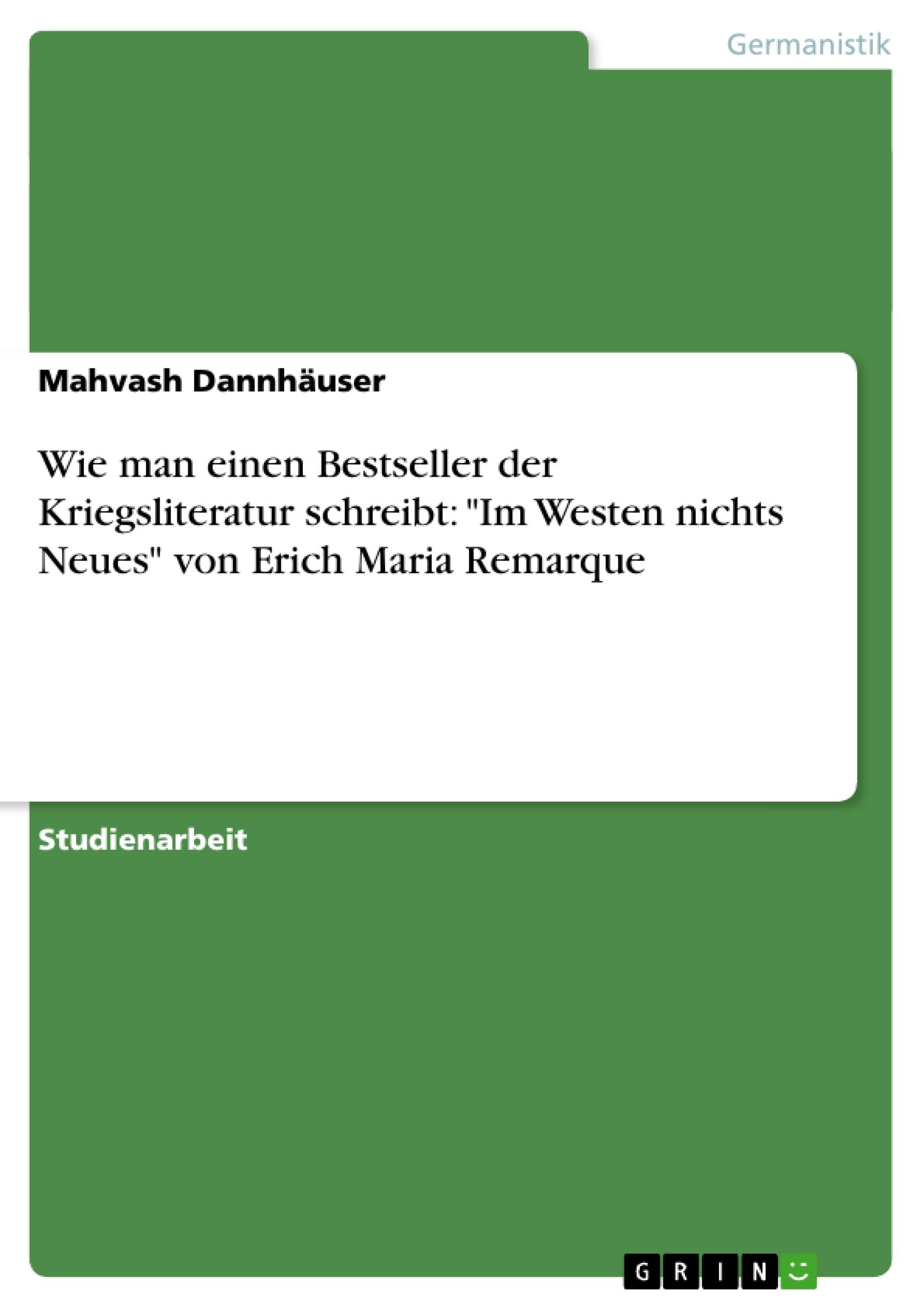 """Titel: Wie man einen Bestseller der Kriegsliteratur schreibt: """"Im Westen nichts Neues"""" von Erich Maria Remarque"""