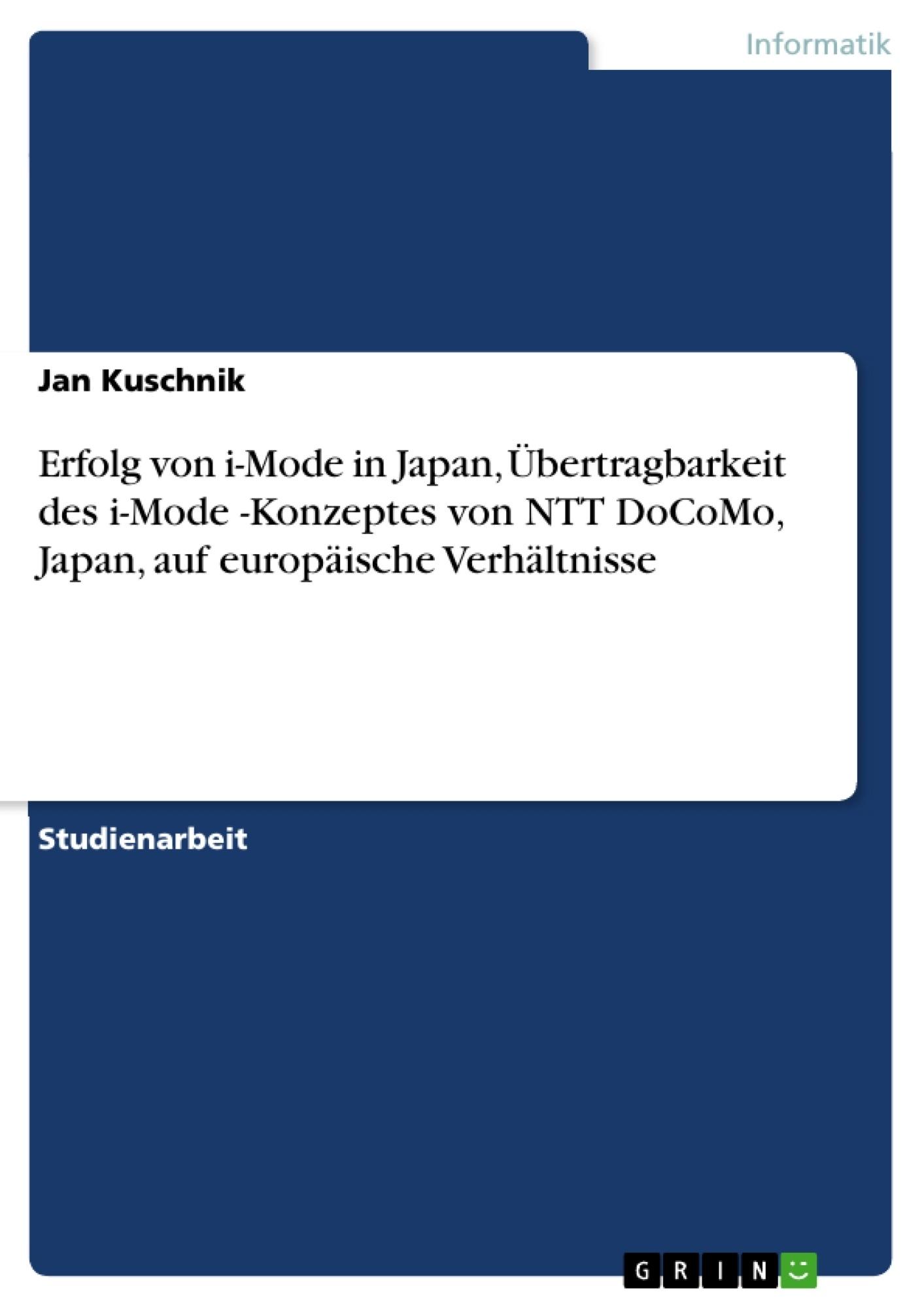 Titel: Erfolg von i-Mode in Japan, Übertragbarkeit des  i-Mode -Konzeptes von NTT DoCoMo, Japan, auf europäische Verhältnisse