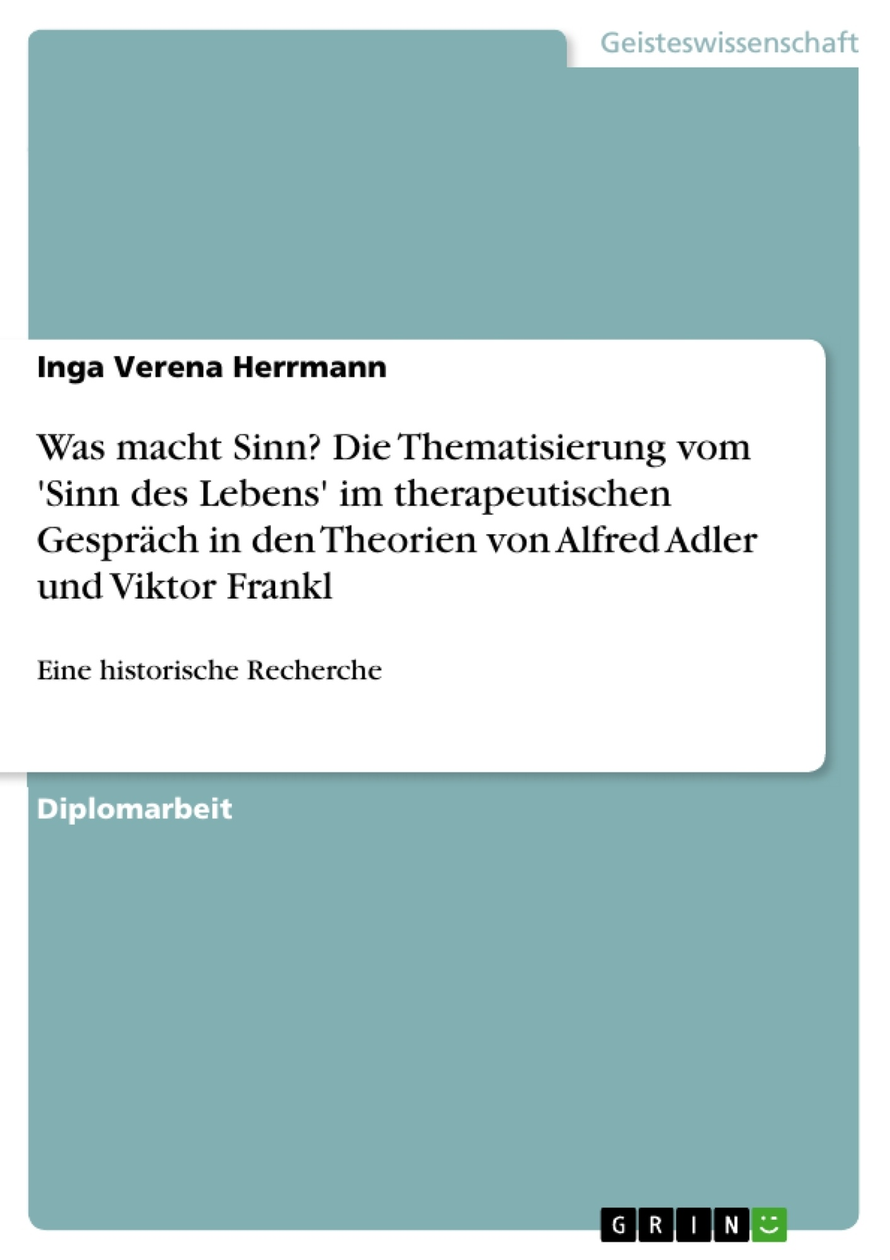 Titel: Was macht Sinn?  Die Thematisierung vom 'Sinn des Lebens' im therapeutischen Gespräch in den Theorien von Alfred Adler und Viktor Frankl