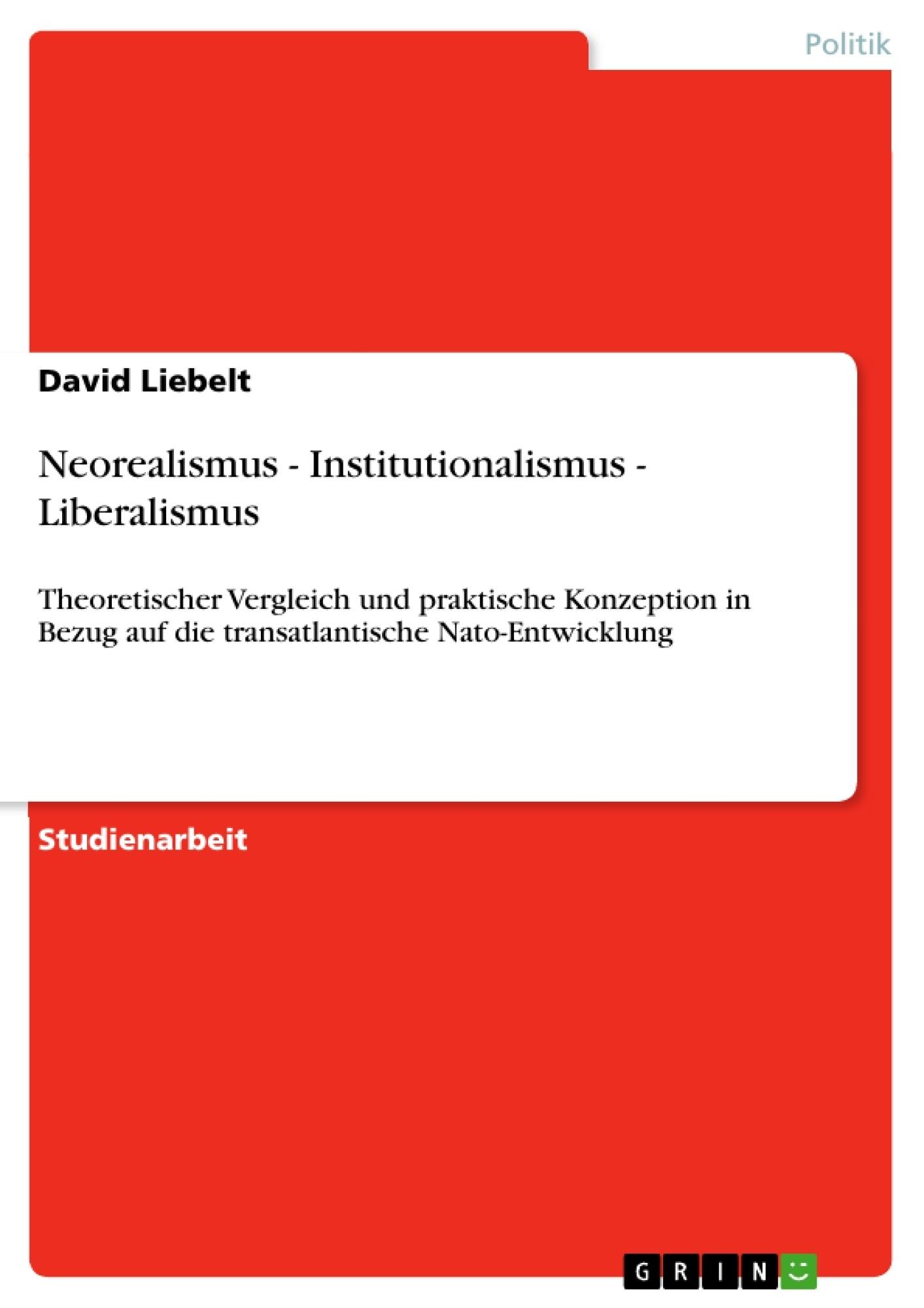 Titel: Neorealismus - Institutionalismus - Liberalismus