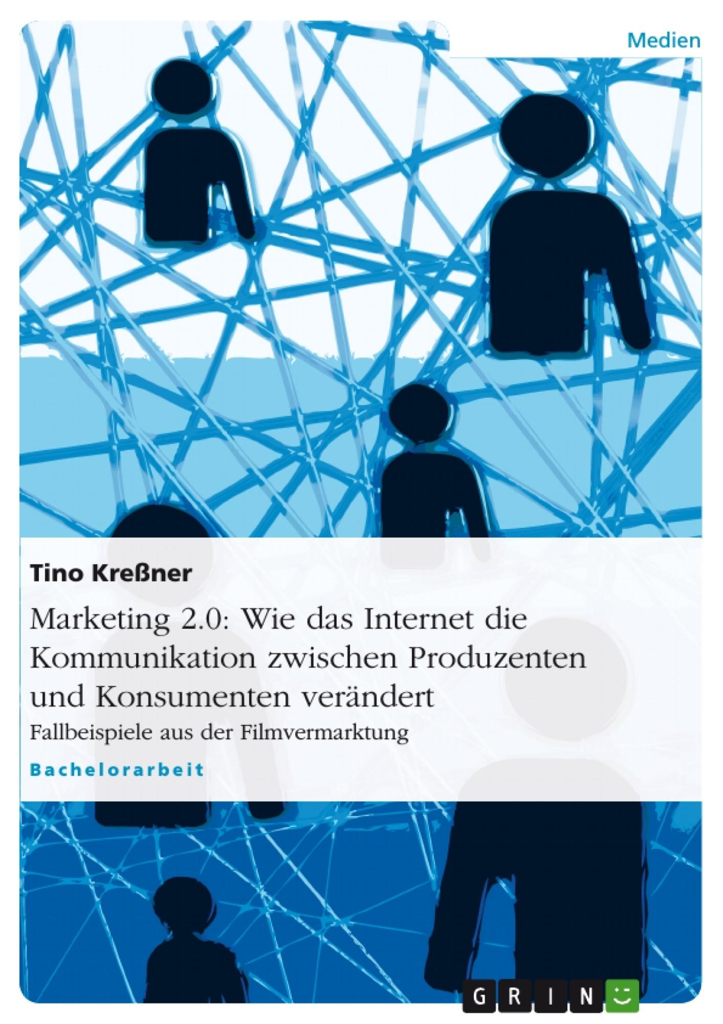 Titel: Marketing 2.0: Wie das Internet die Kommunikation zwischen Produzenten und Konsumenten verändert