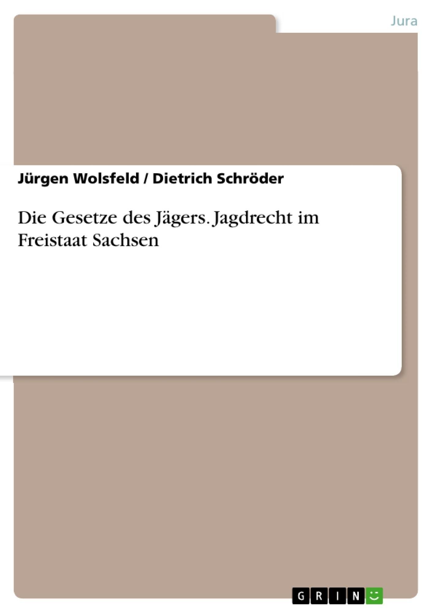 Titel: Die Gesetze des Jägers. Jagdrecht im Freistaat Sachsen