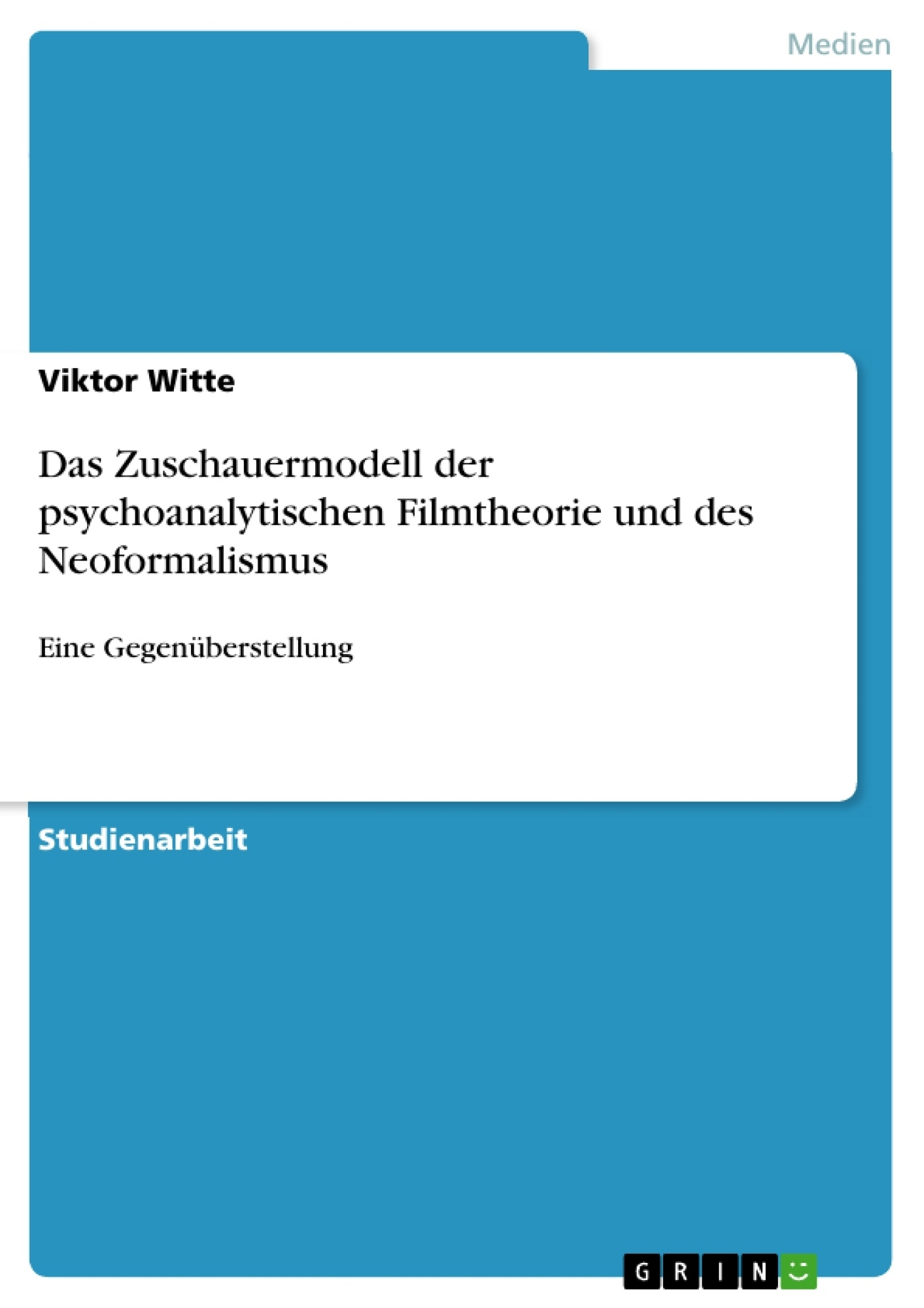 Titel: Das Zuschauermodell der psychoanalytischen Filmtheorie und des Neoformalismus