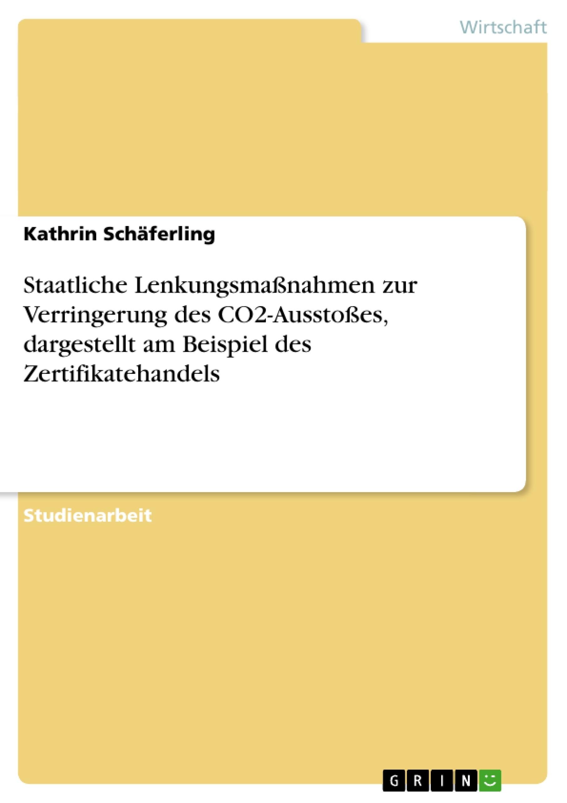 Titel: Staatliche Lenkungsmaßnahmen zur Verringerung des CO2-Ausstoßes, dargestellt am Beispiel des Zertifikatehandels