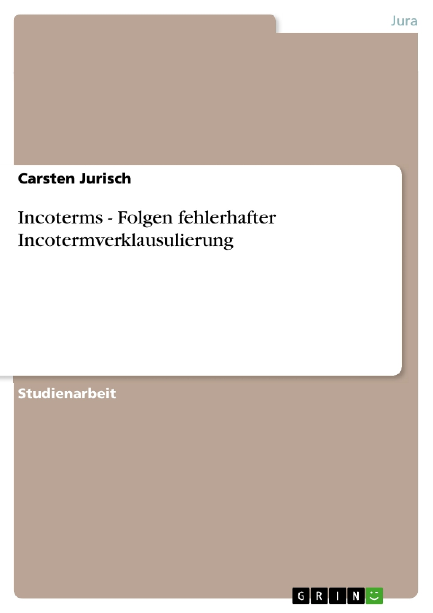 Titel: Incoterms - Folgen fehlerhafter Incotermverklausulierung