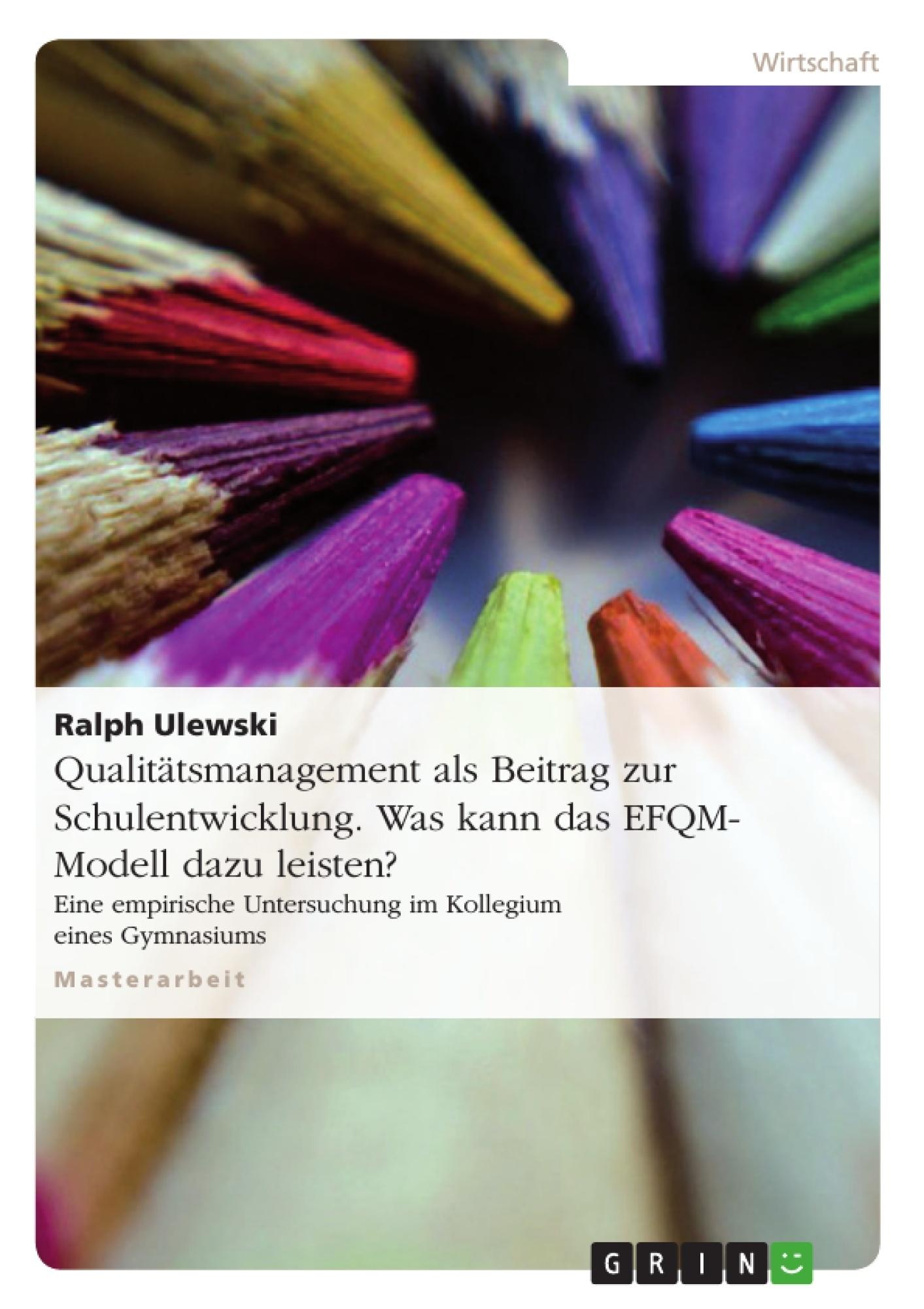 Titel: Qualitätsmanagement als Beitrag zur Schulentwicklung. Was kann das EFQM-Modell dazu leisten?