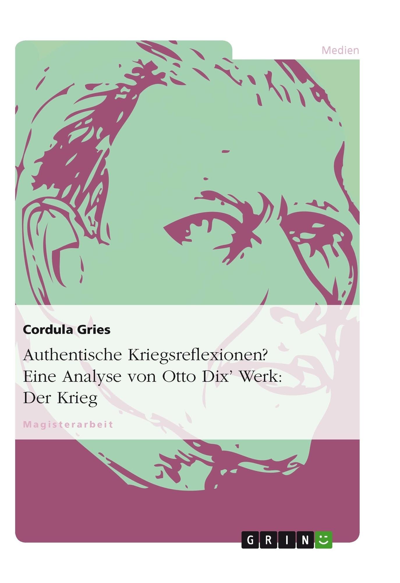 Titel: Authentische Kriegsreflexionen? Eine Analyse von Otto Dix' Werk: Der Krieg