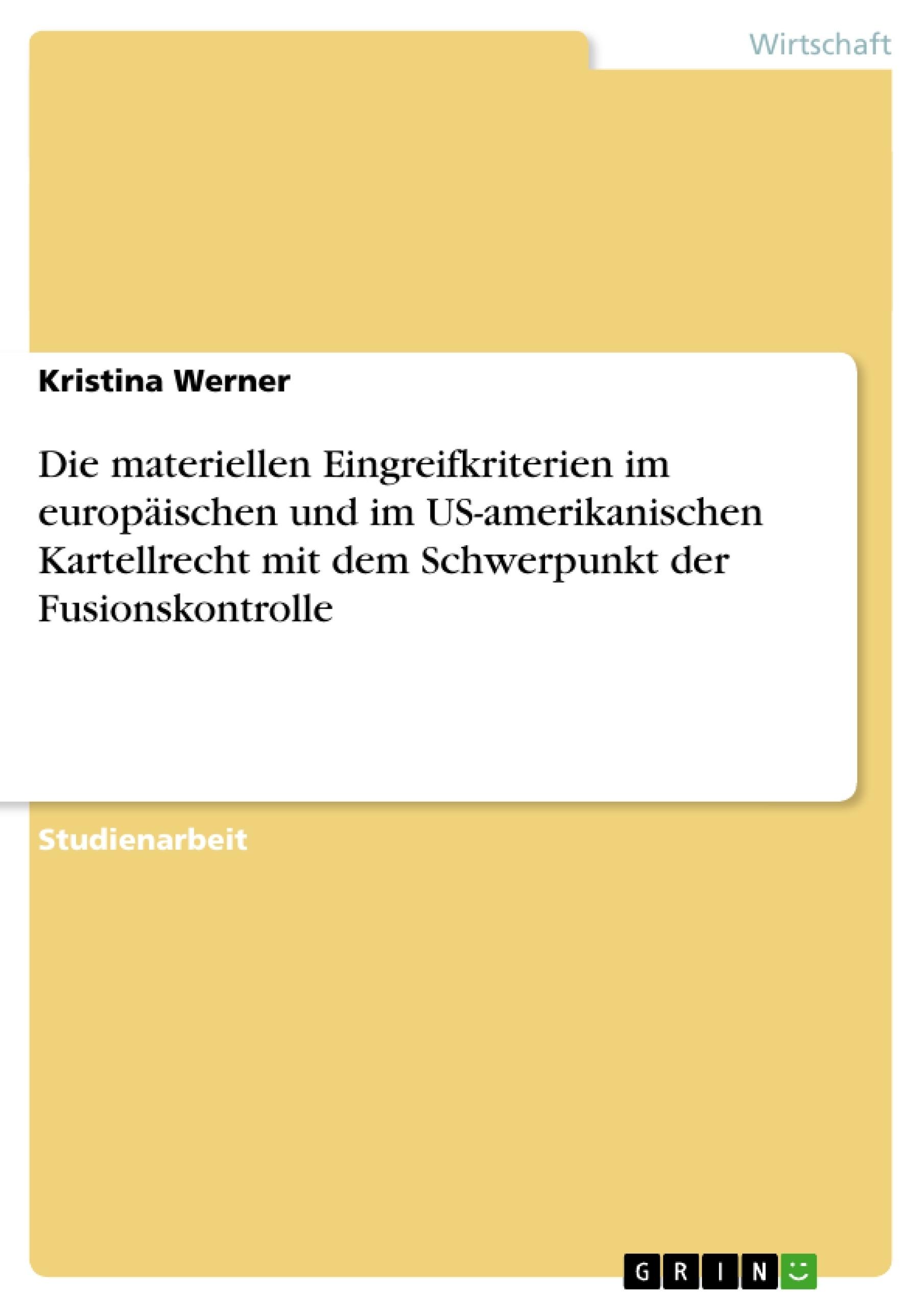 Titel: Die materiellen Eingreifkriterien im europäischen und im US-amerikanischen Kartellrecht mit dem Schwerpunkt der Fusionskontrolle