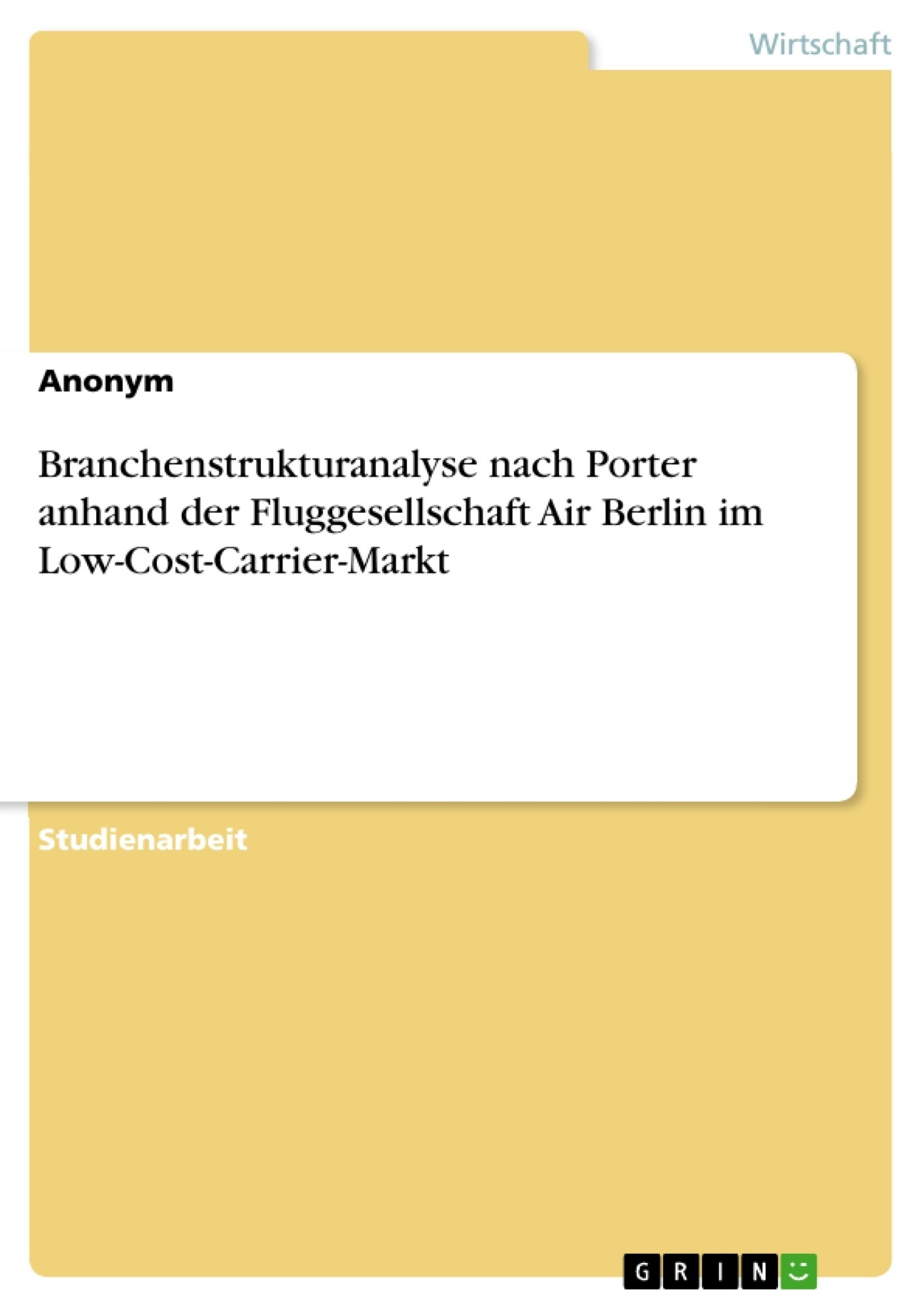 Titel: Branchenstrukturanalyse nach Porter anhand der Fluggesellschaft Air Berlin im Low-Cost-Carrier-Markt