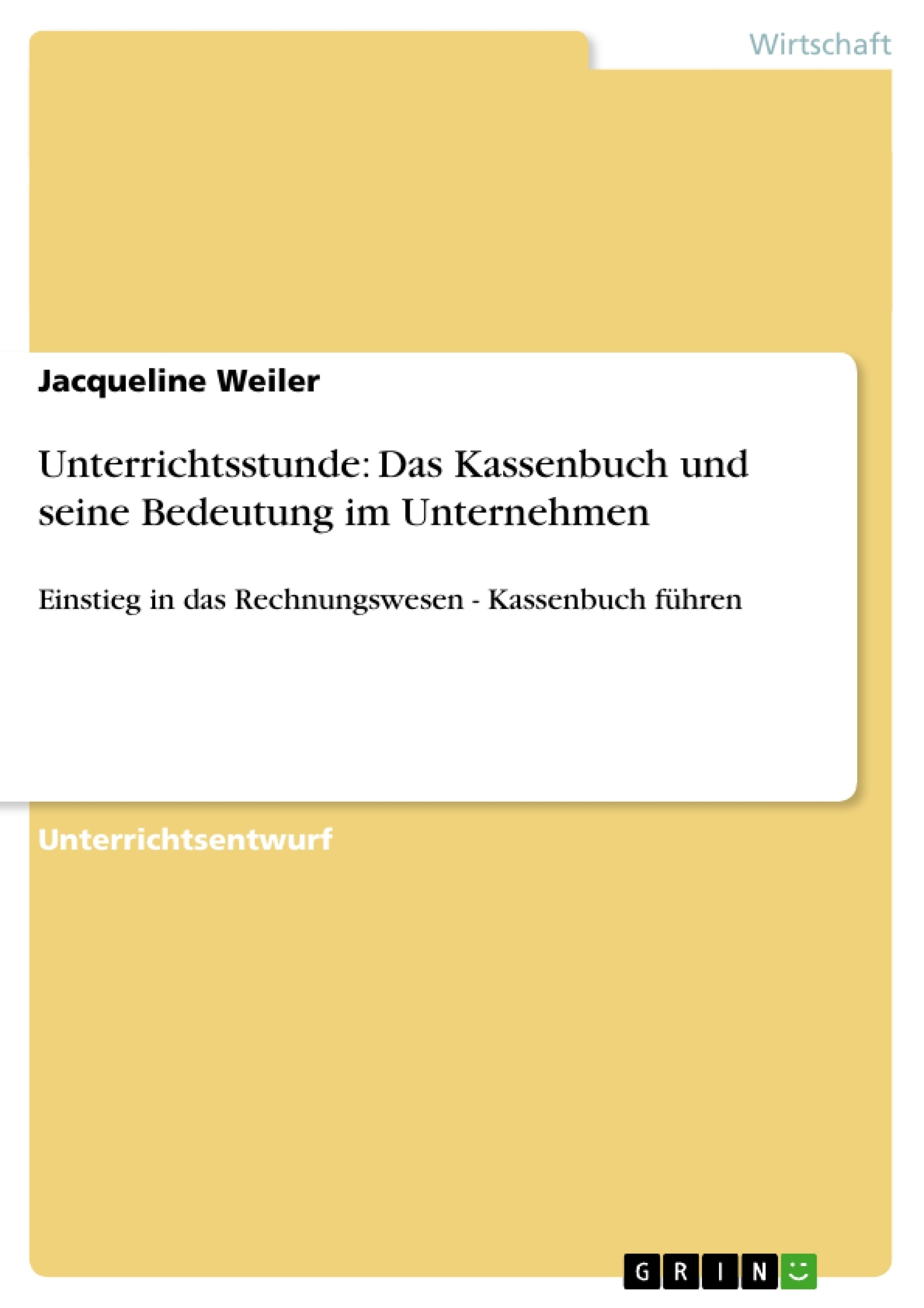 Titel: Unterrichtsstunde: Das Kassenbuch und seine Bedeutung im Unternehmen
