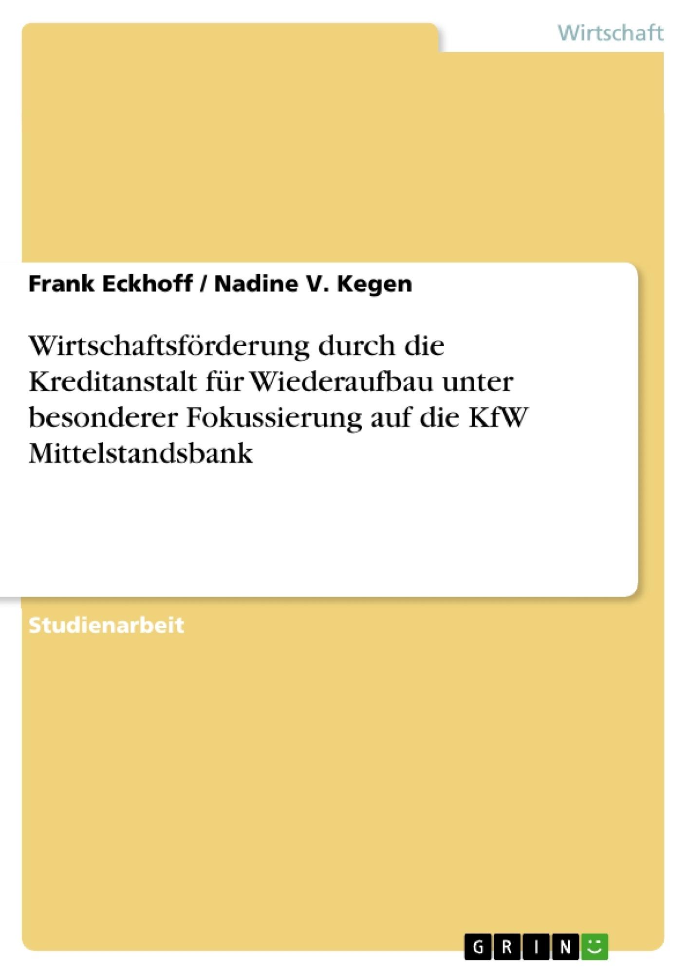 Titel: Wirtschaftsförderung durch die Kreditanstalt für Wiederaufbau unter besonderer Fokussierung auf die KfW Mittelstandsbank