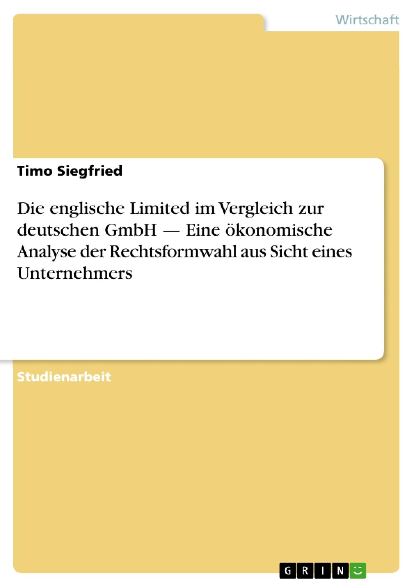 Titel: Die englische Limited im Vergleich zur deutschen GmbH — Eine ökonomische Analyse der Rechtsformwahl aus Sicht eines Unternehmers