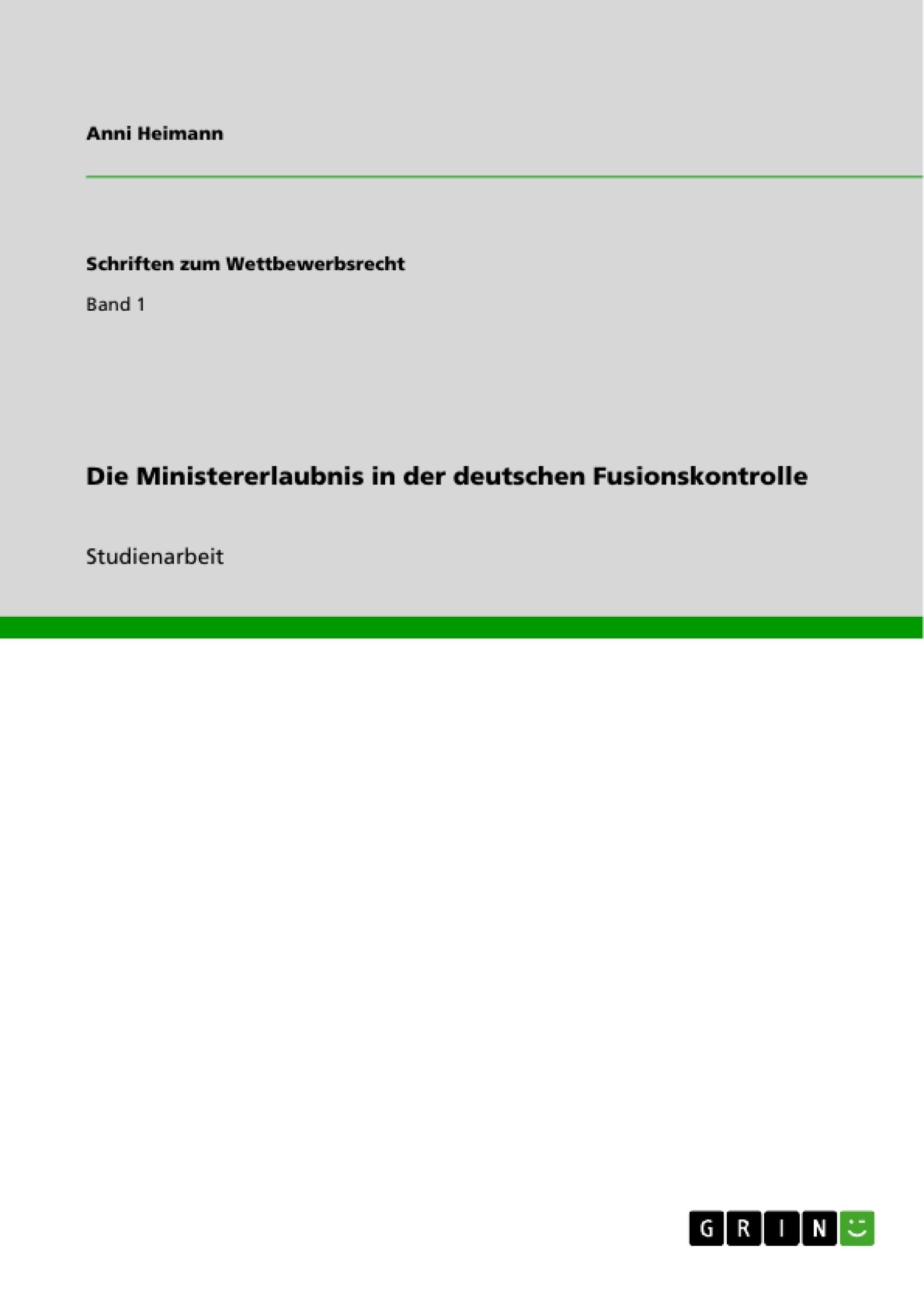 Titel: Die Ministererlaubnis in der deutschen Fusionskontrolle