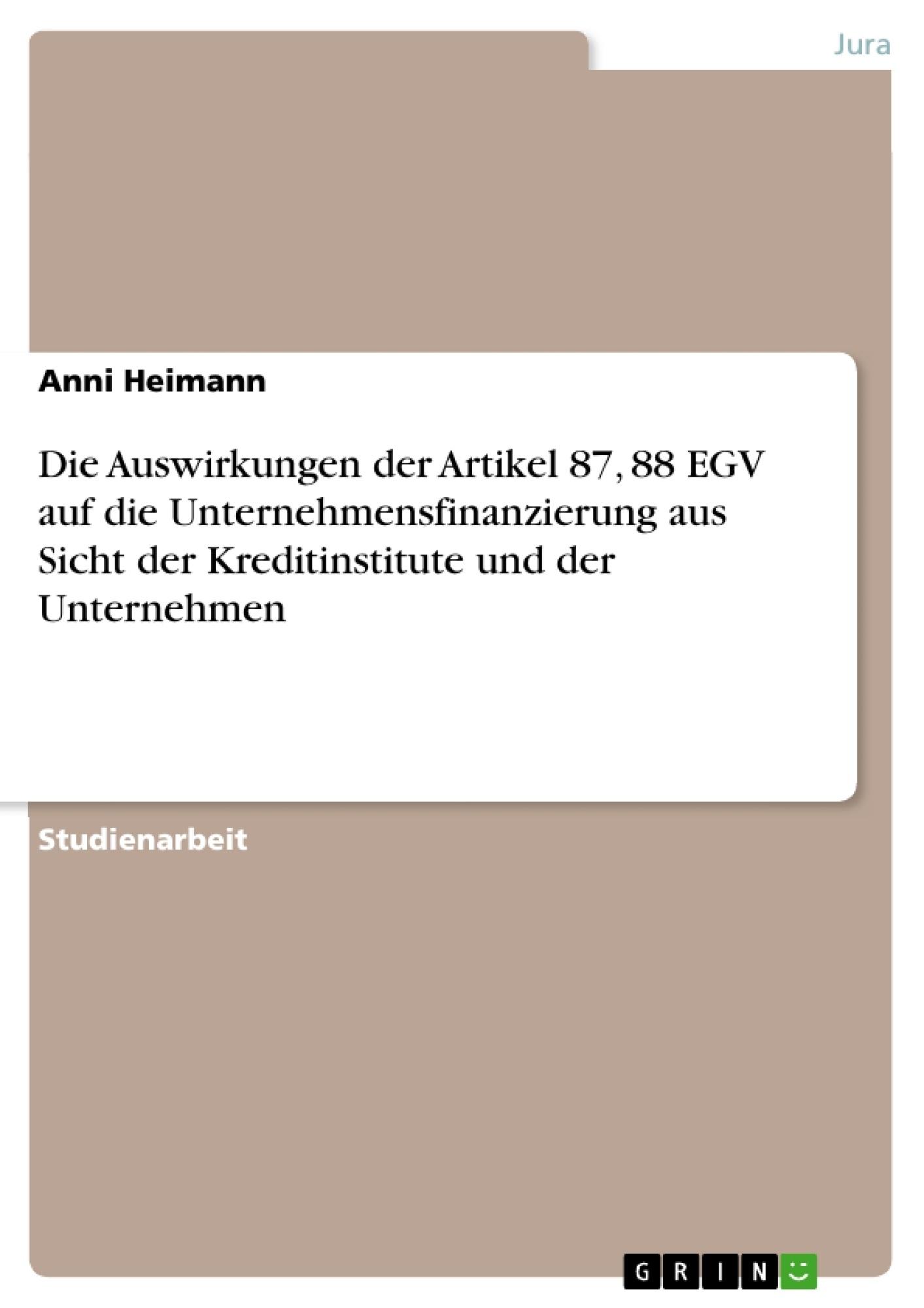 Titel: Die Auswirkungen der Artikel 87, 88 EGV auf die Unternehmensfinanzierung aus Sicht der Kreditinstitute und der Unternehmen