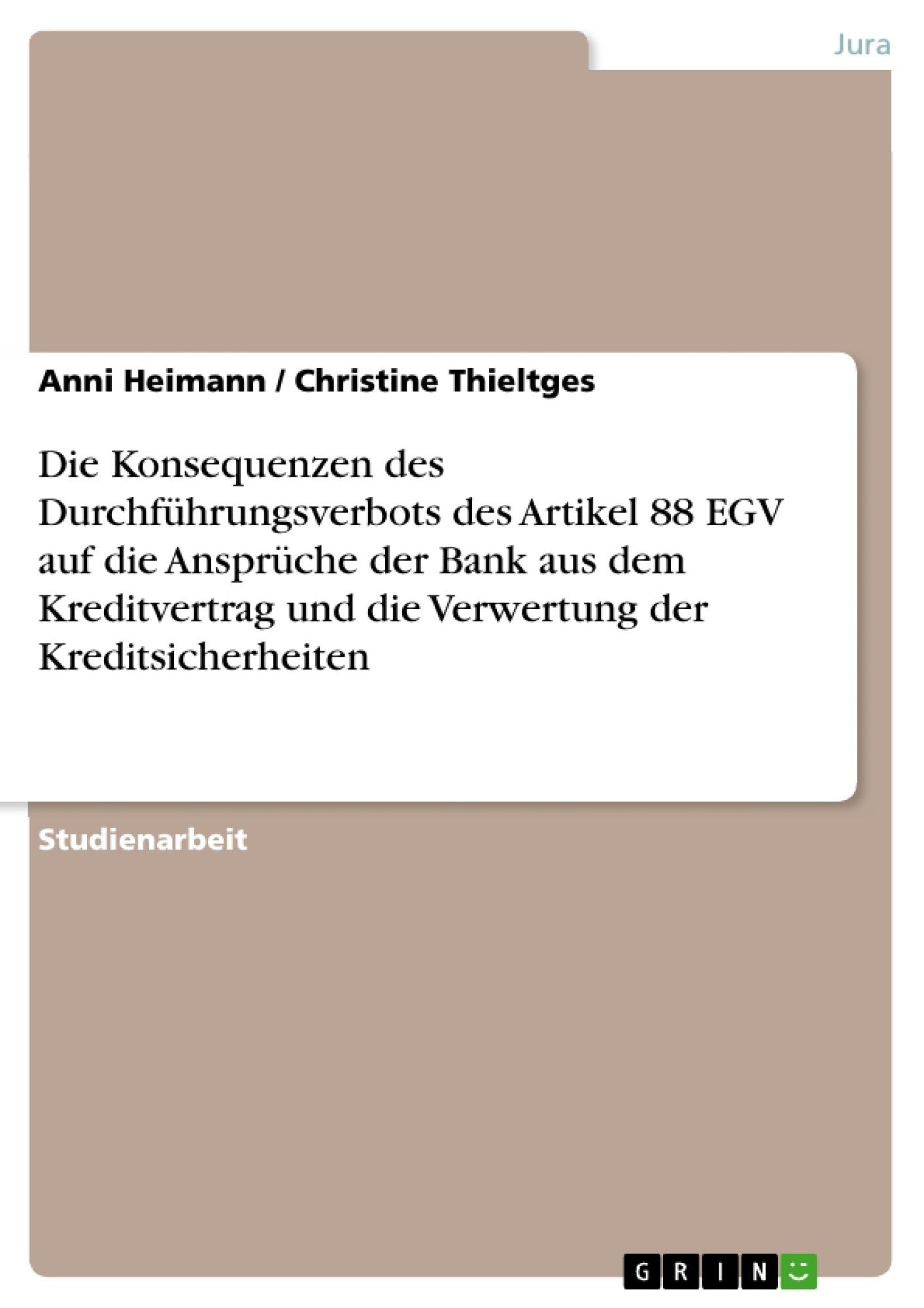 Titel: Die Konsequenzen des Durchführungsverbots des Artikel 88 EGV auf die Ansprüche der Bank aus dem Kreditvertrag und die Verwertung der Kreditsicherheiten