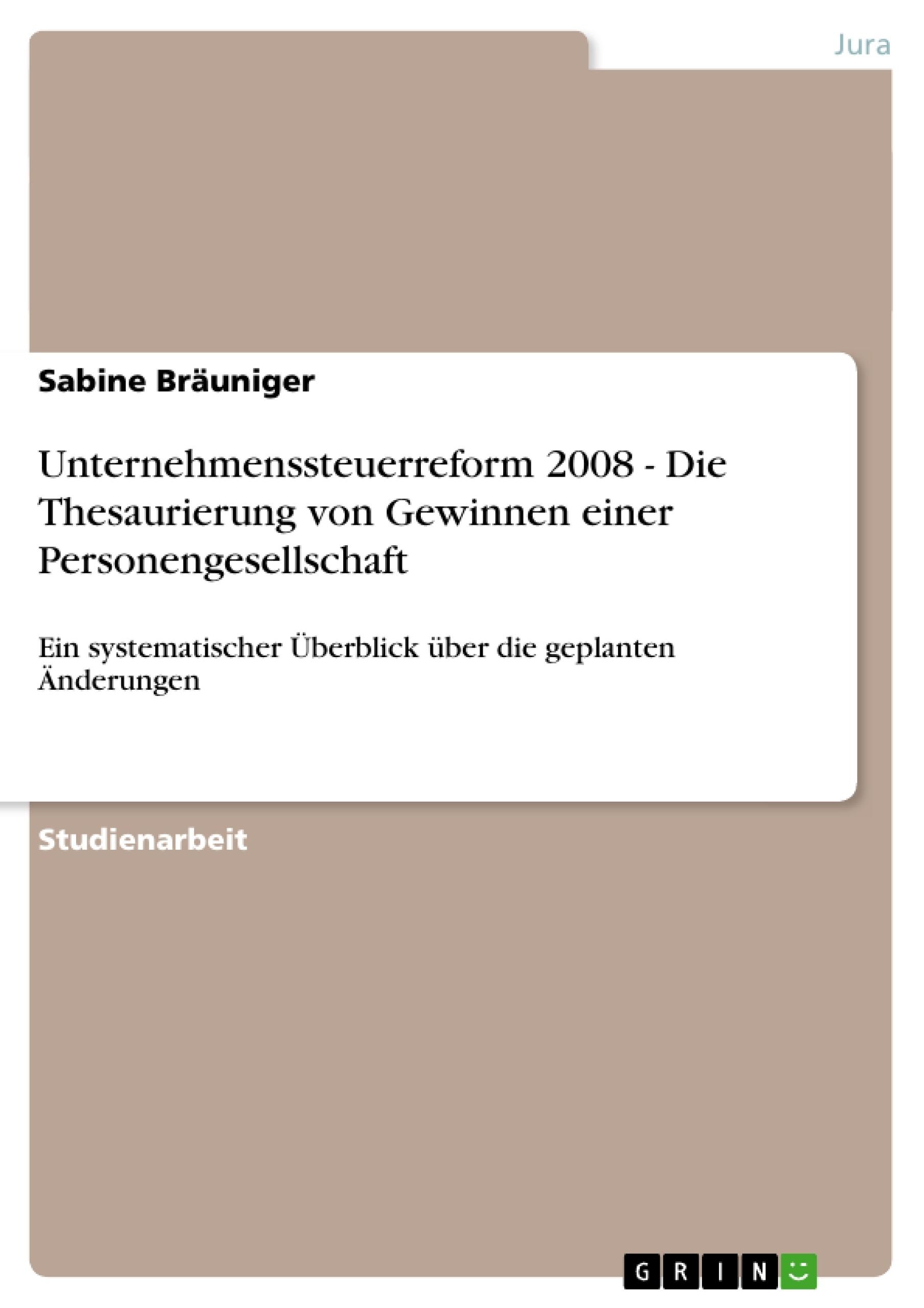 Titel: Unternehmenssteuerreform 2008 - Die Thesaurierung von Gewinnen einer Personengesellschaft
