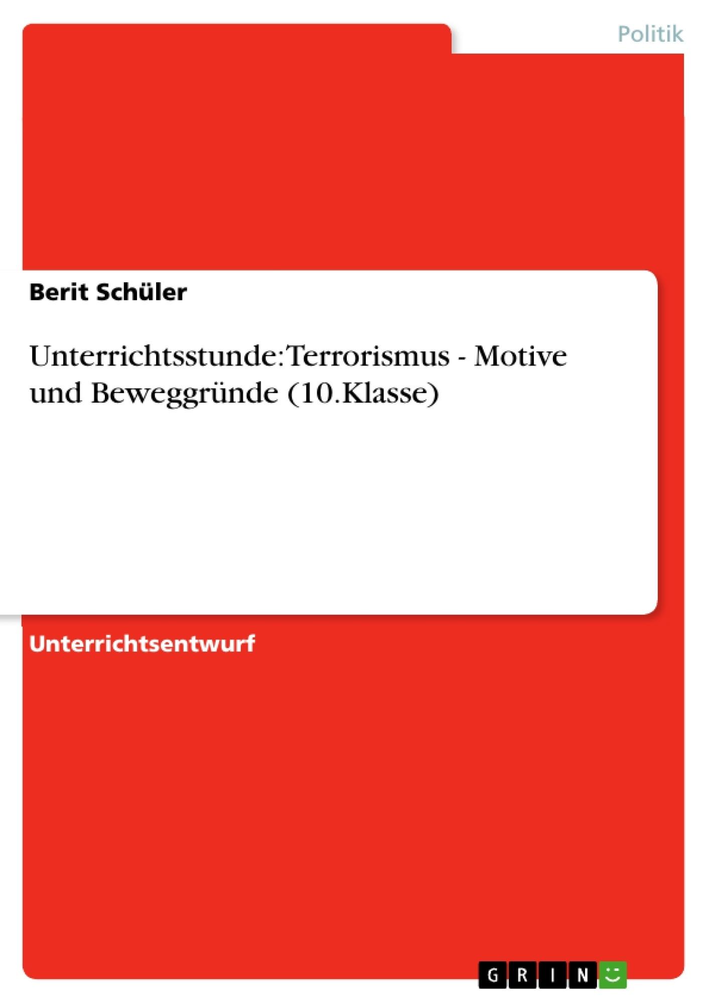 Titel: Unterrichtsstunde: Terrorismus - Motive und Beweggründe (10.Klasse)