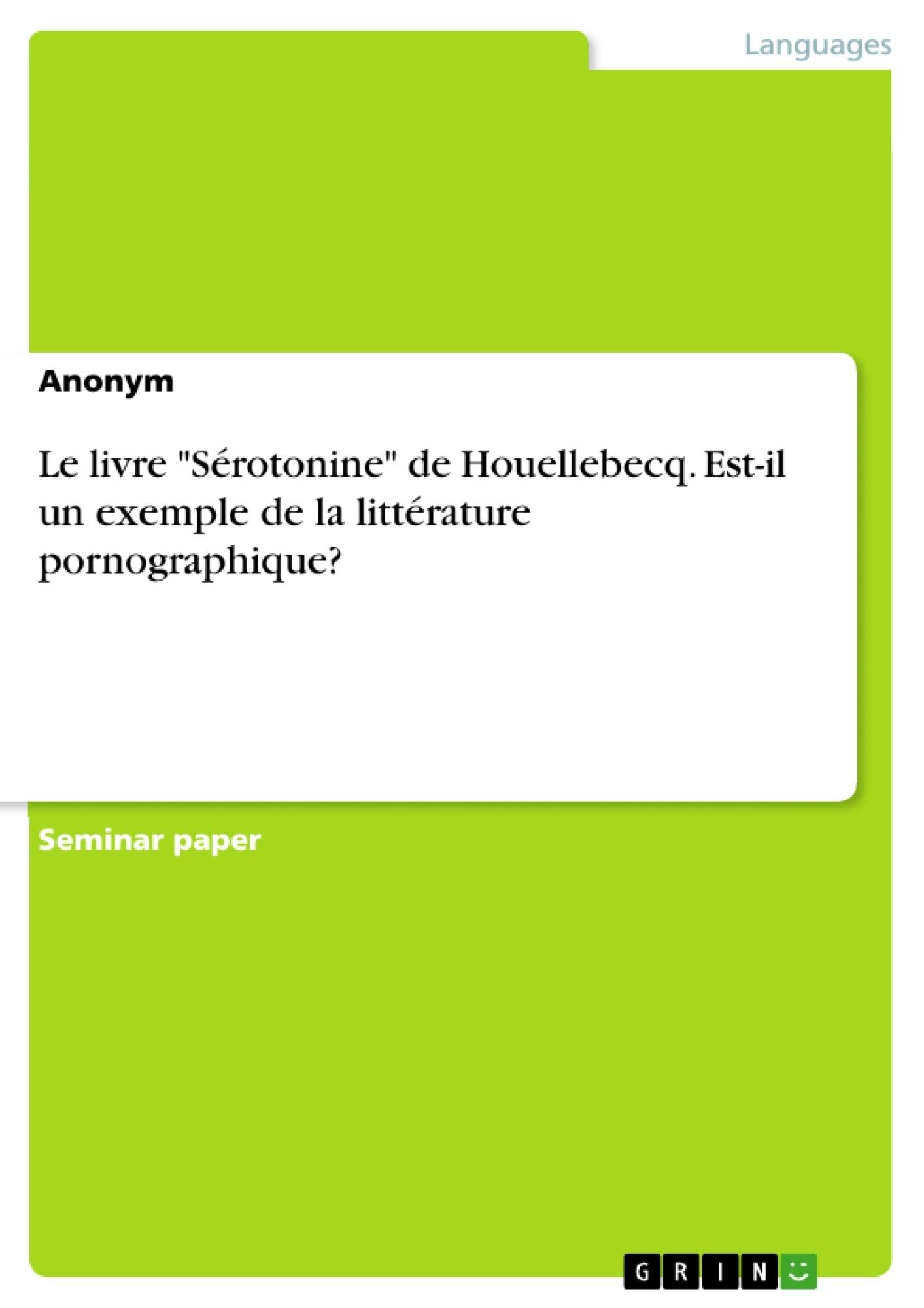"""Titre: Le livre """"Sérotonine"""" de Houellebecq. Est-il un exemple de la littérature pornographique?"""