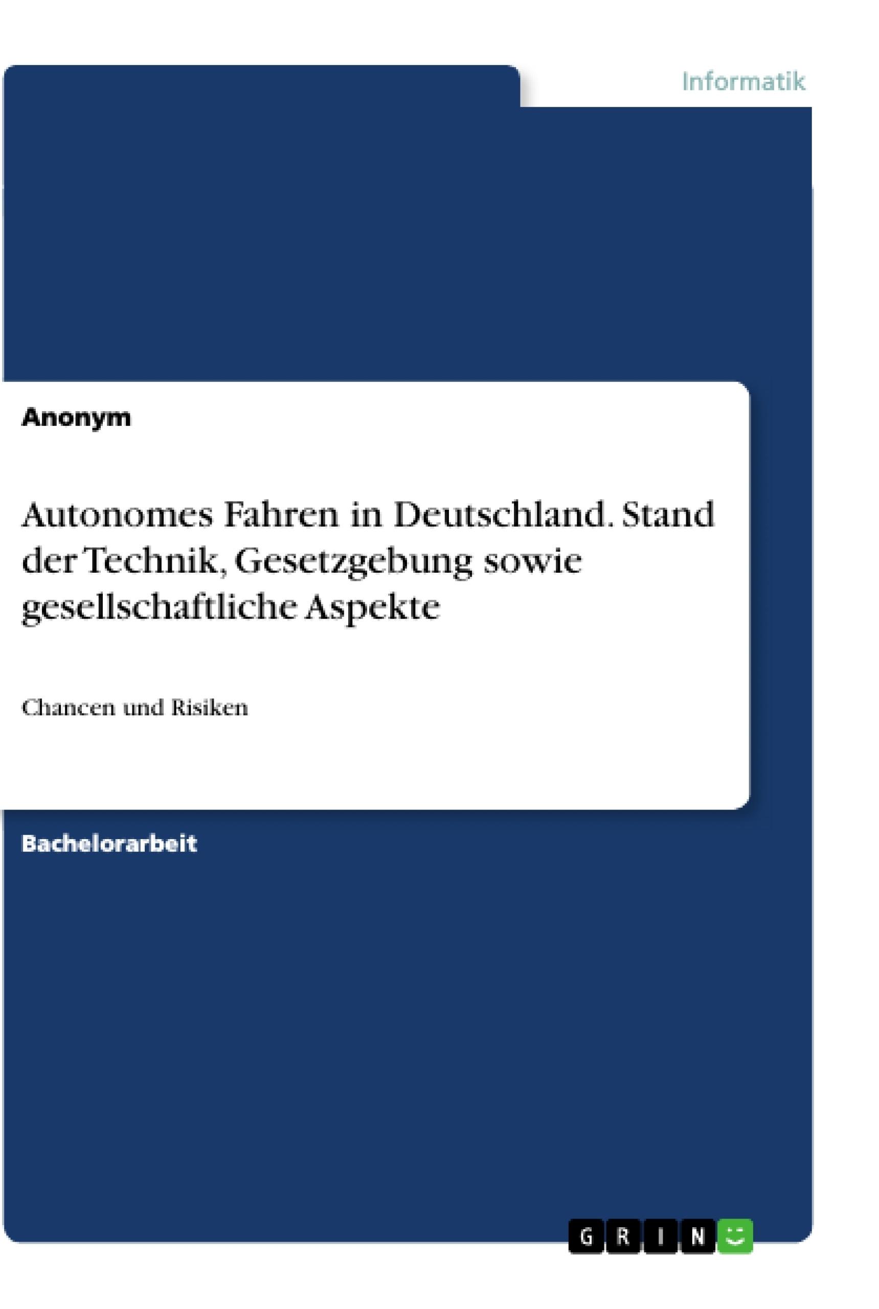 Titel: Autonomes Fahren in Deutschland. Stand der Technik, Gesetzgebung sowie gesellschaftliche Aspekte