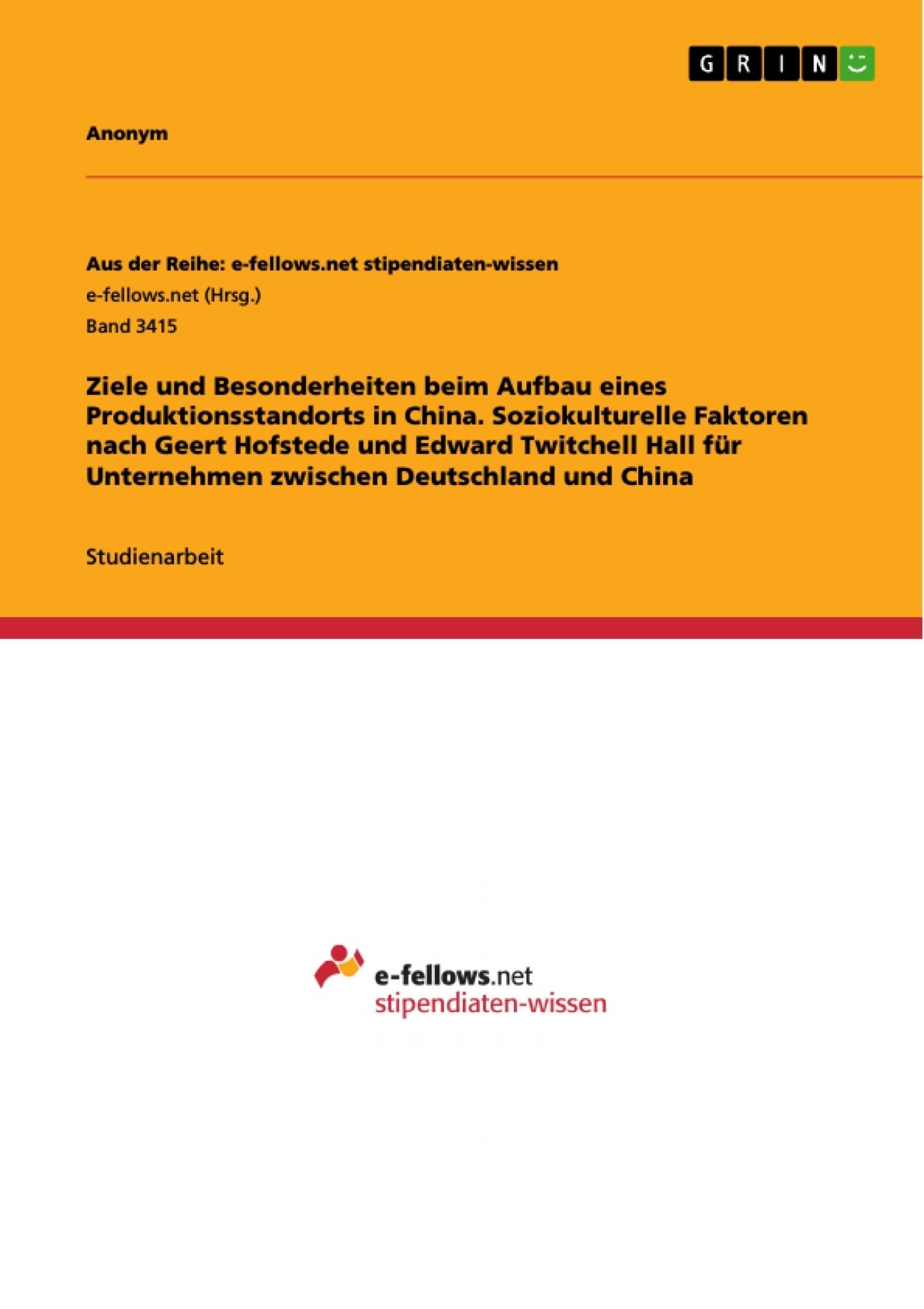 Titel: Ziele und Besonderheiten beim Aufbau eines Produktionsstandorts in China. Soziokulturelle Faktoren nach Geert Hofstede und Edward Twitchell Hall für Unternehmen zwischen Deutschland und China