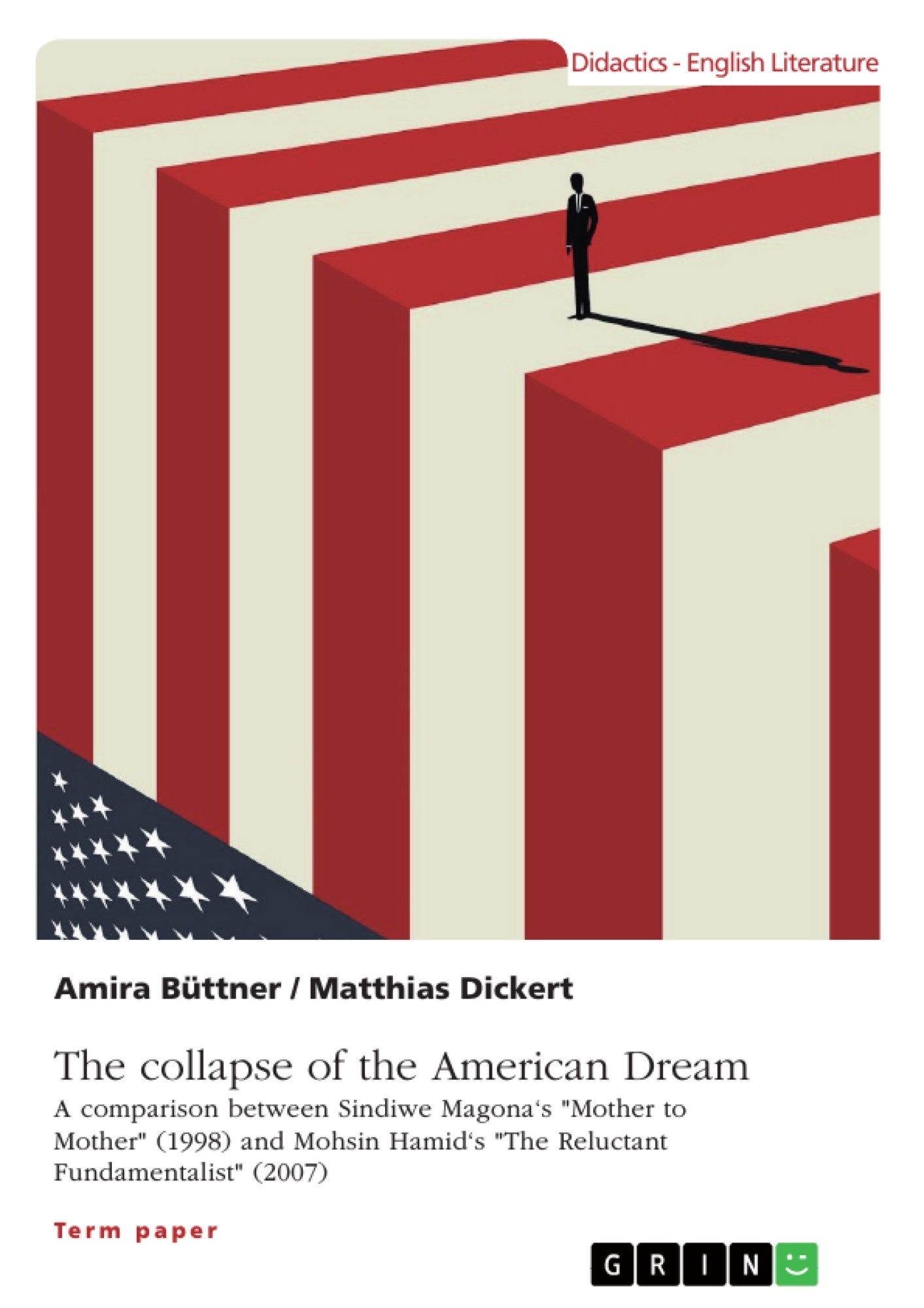 """Title: The collapse of the American Dream. A comparison between Sindiwe Magona's """"Mother to Mother"""" (1998) and Mohsin Hamid's """"The Reluctant Fundamentalist"""" (2007)"""