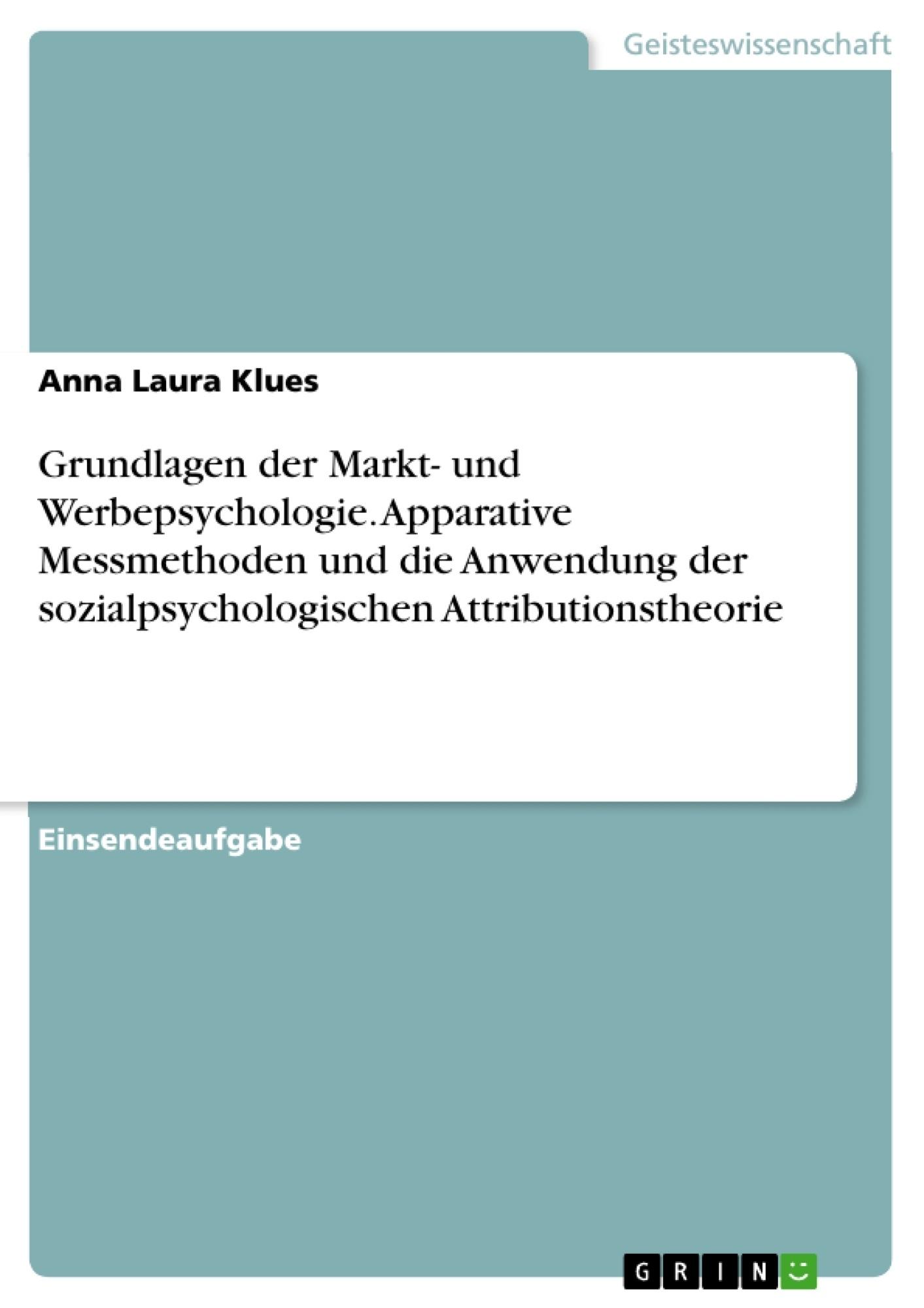 Titel: Grundlagen der Markt- und Werbepsychologie. Apparative Messmethoden und die Anwendung der sozialpsychologischen Attributionstheorie