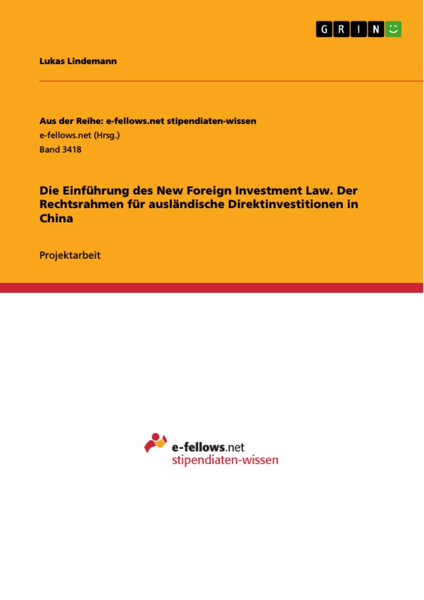 Titel: Die Einführung des New Foreign Investment Law. Der Rechtsrahmen für ausländische Direktinvestitionen in China