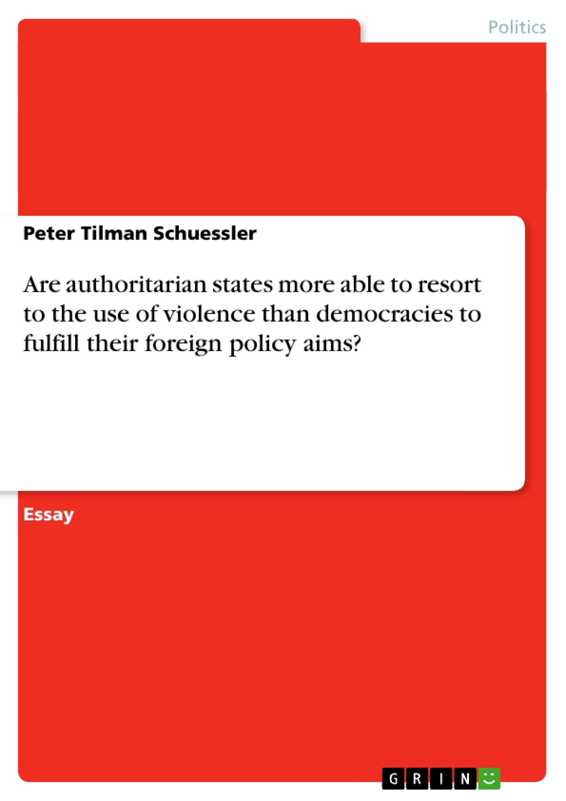 Title: Are authoritarian states more able to resort to the use of violence than democracies to fulfill their foreign policy aims?