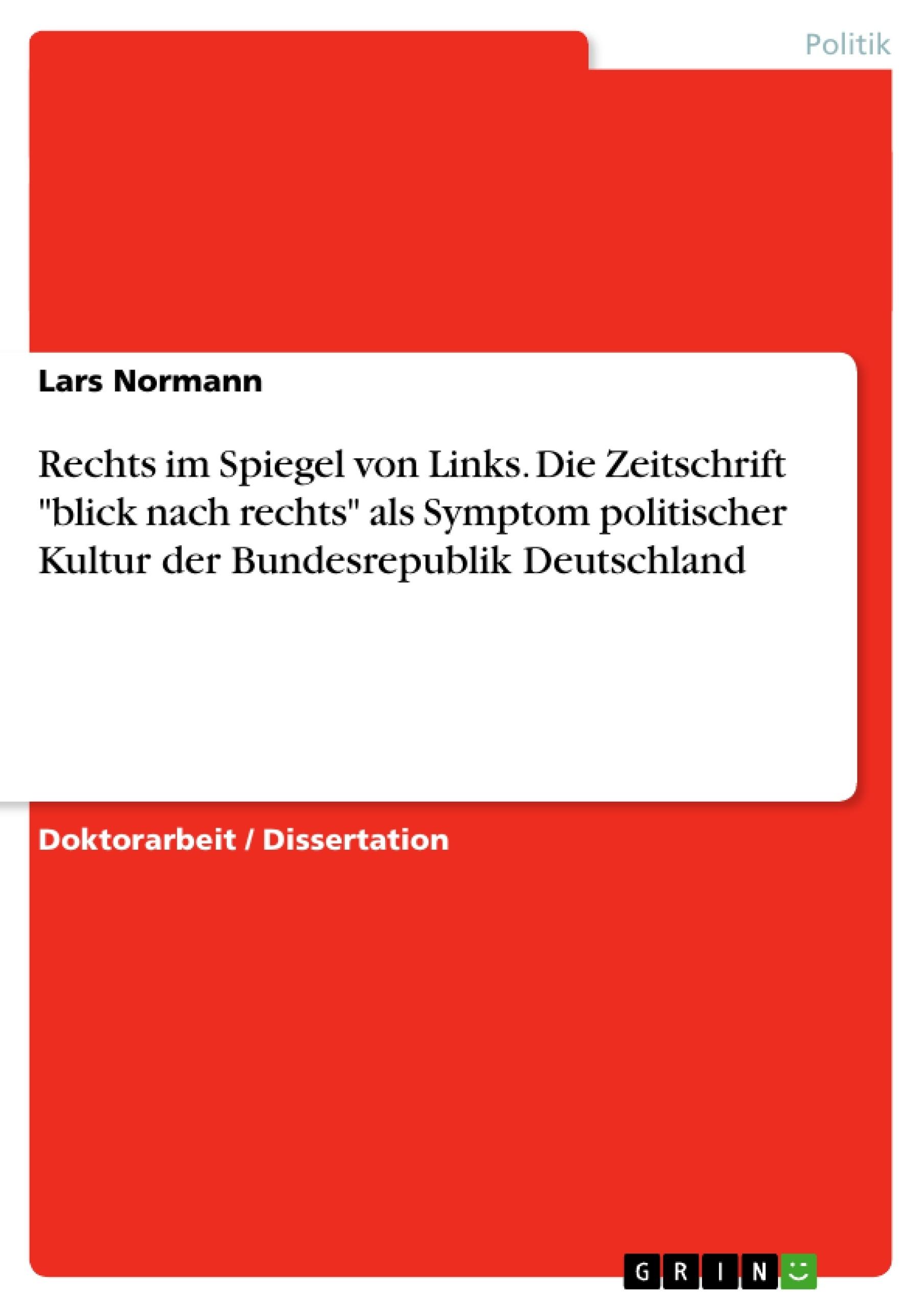"""Titel: Rechts im Spiegel von Links. Die Zeitschrift """"blick nach rechts"""" als Symptom politischer Kultur der Bundesrepublik Deutschland"""
