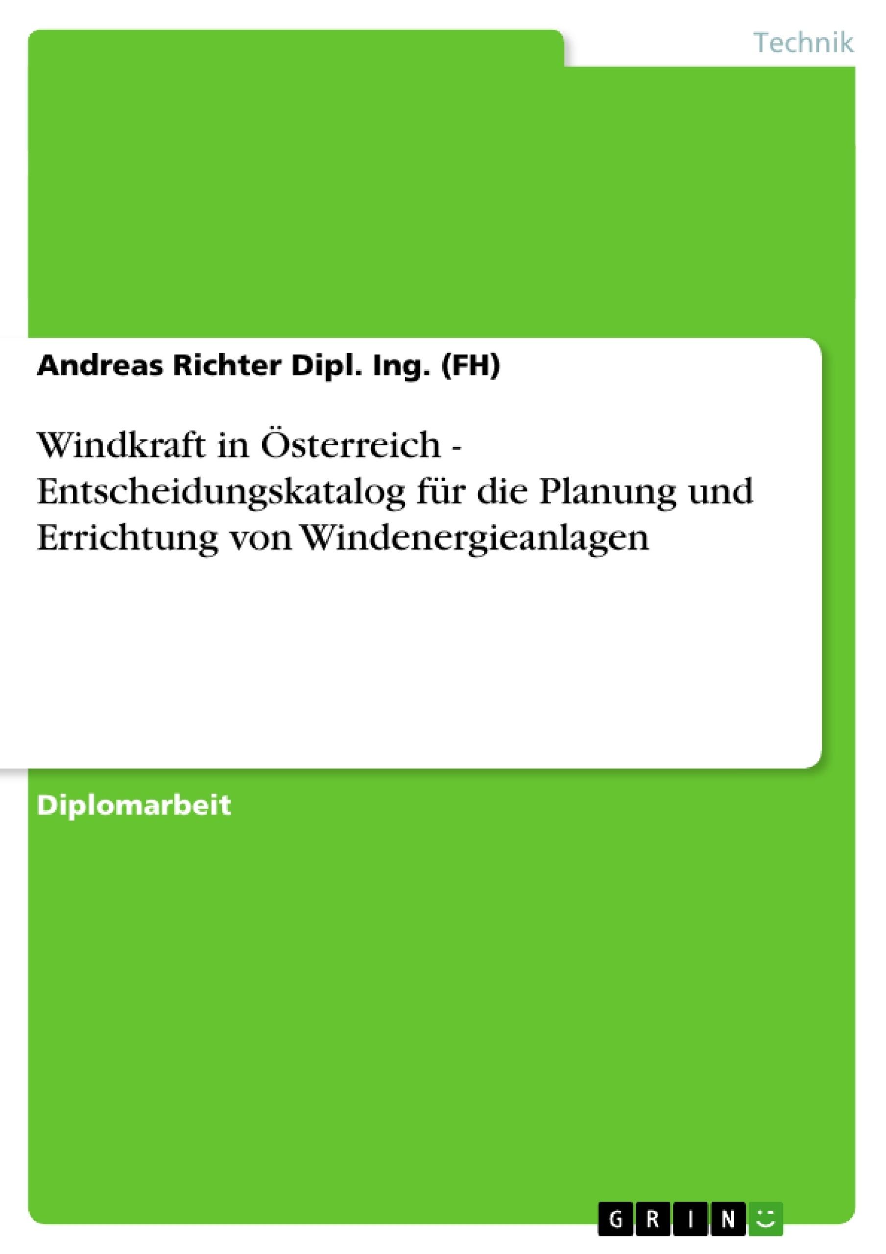 Titel: Windkraft in Österreich - Entscheidungskatalog für die Planung und Errichtung von Windenergieanlagen