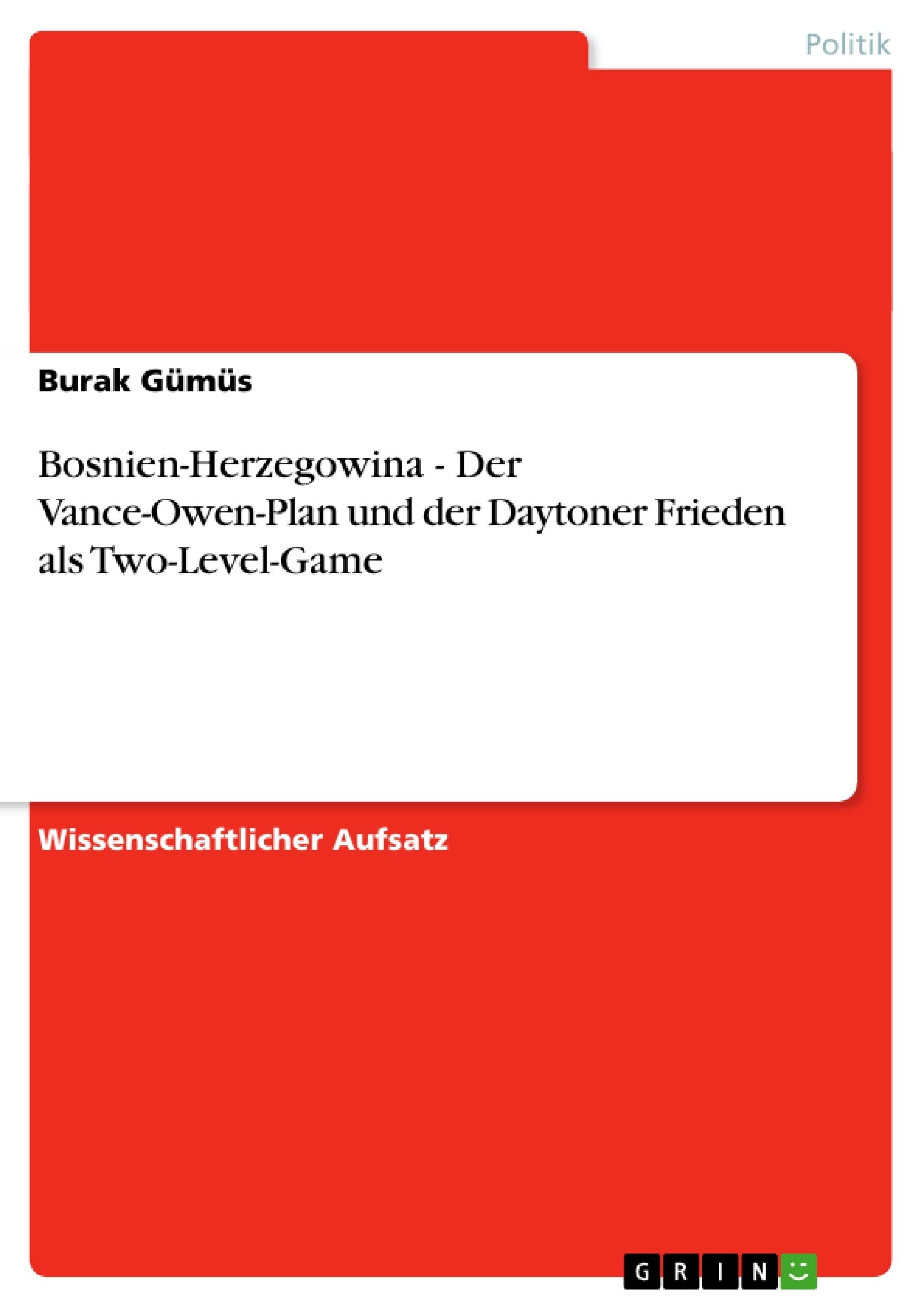 Titel: Bosnien-Herzegowina - Der Vance-Owen-Plan und der Daytoner Frieden als Two-Level-Game