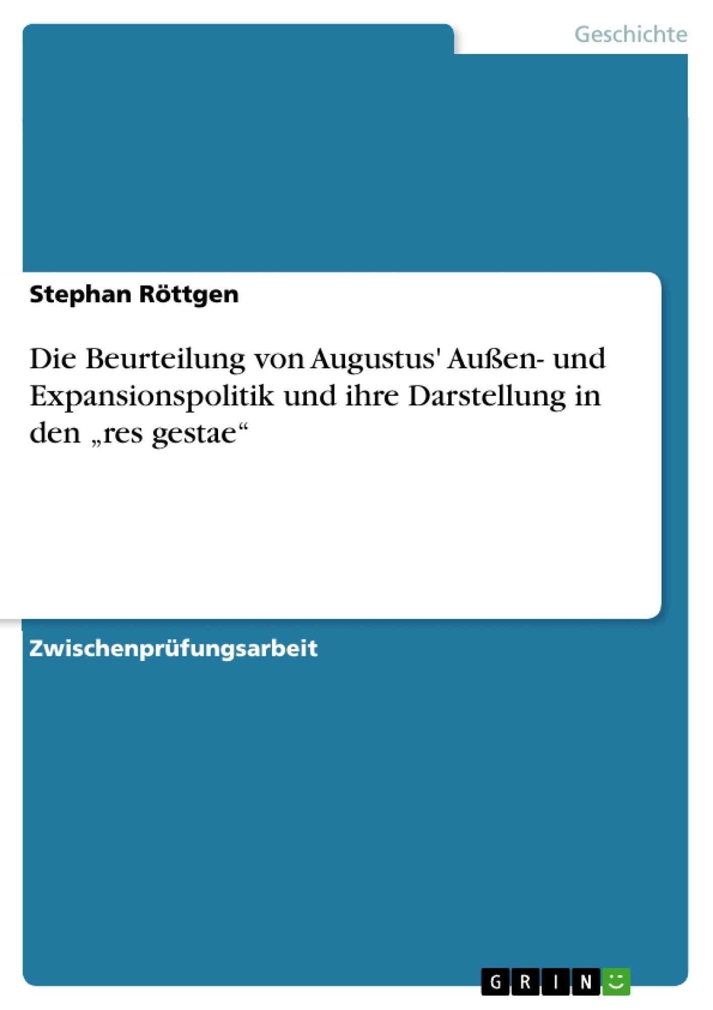 """Titel: Die Beurteilung von Augustus' Außen- und Expansionspolitik und ihre Darstellung in den """"res gestae"""""""