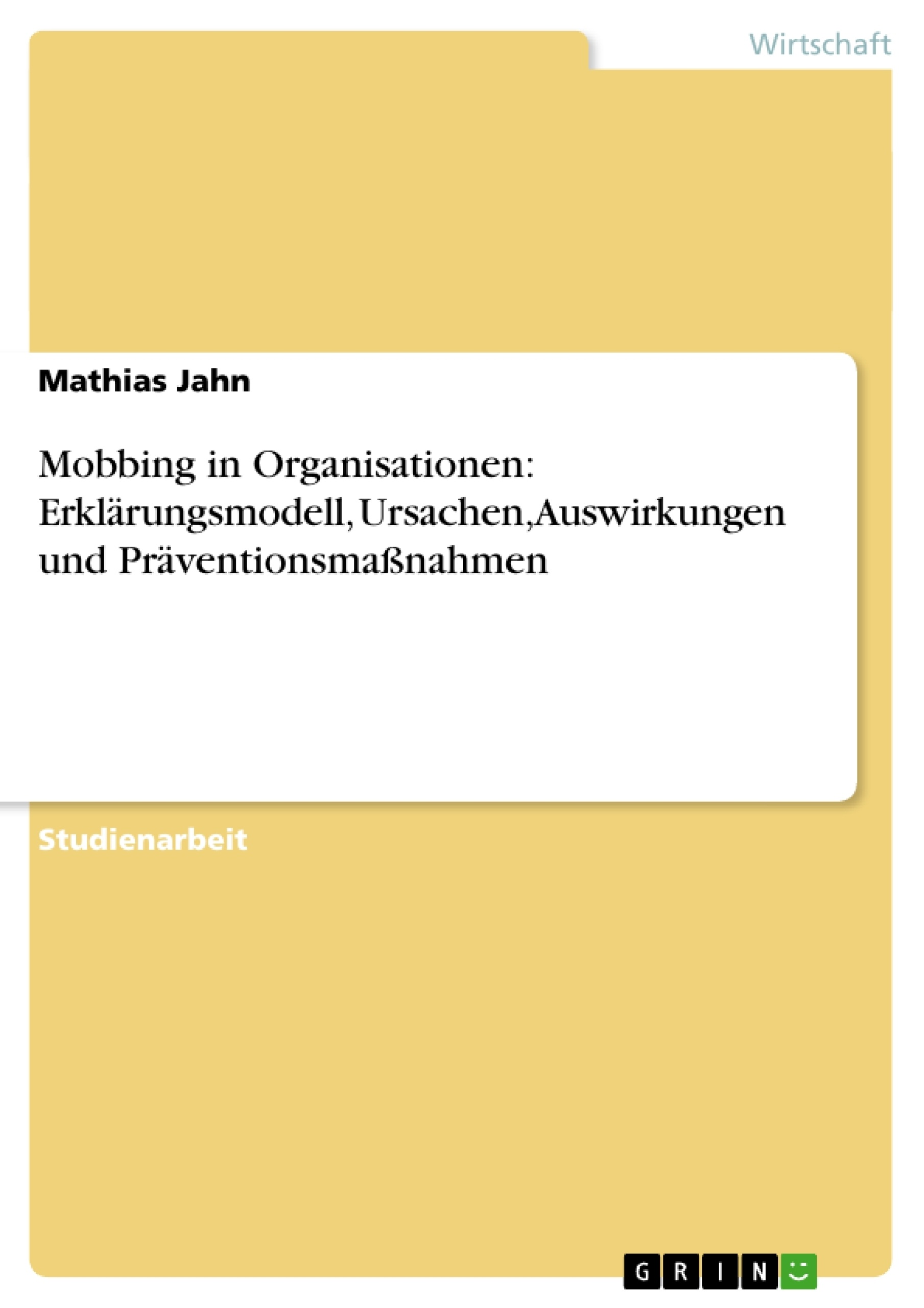 Titel: Mobbing in Organisationen: Erklärungsmodell, Ursachen, Auswirkungen und Präventionsmaßnahmen