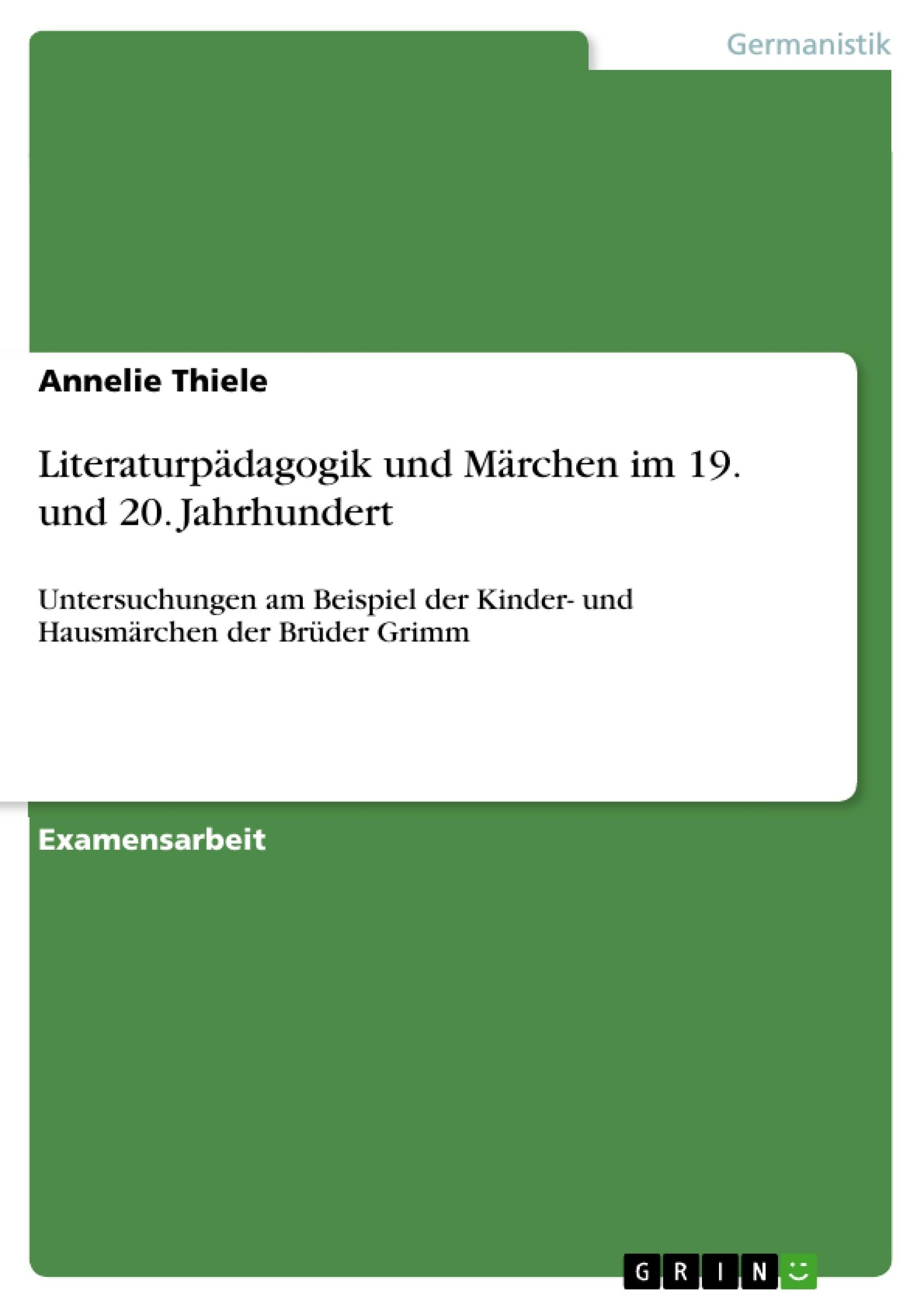 Titel: Literaturpädagogik und Märchen im 19. und 20. Jahrhundert