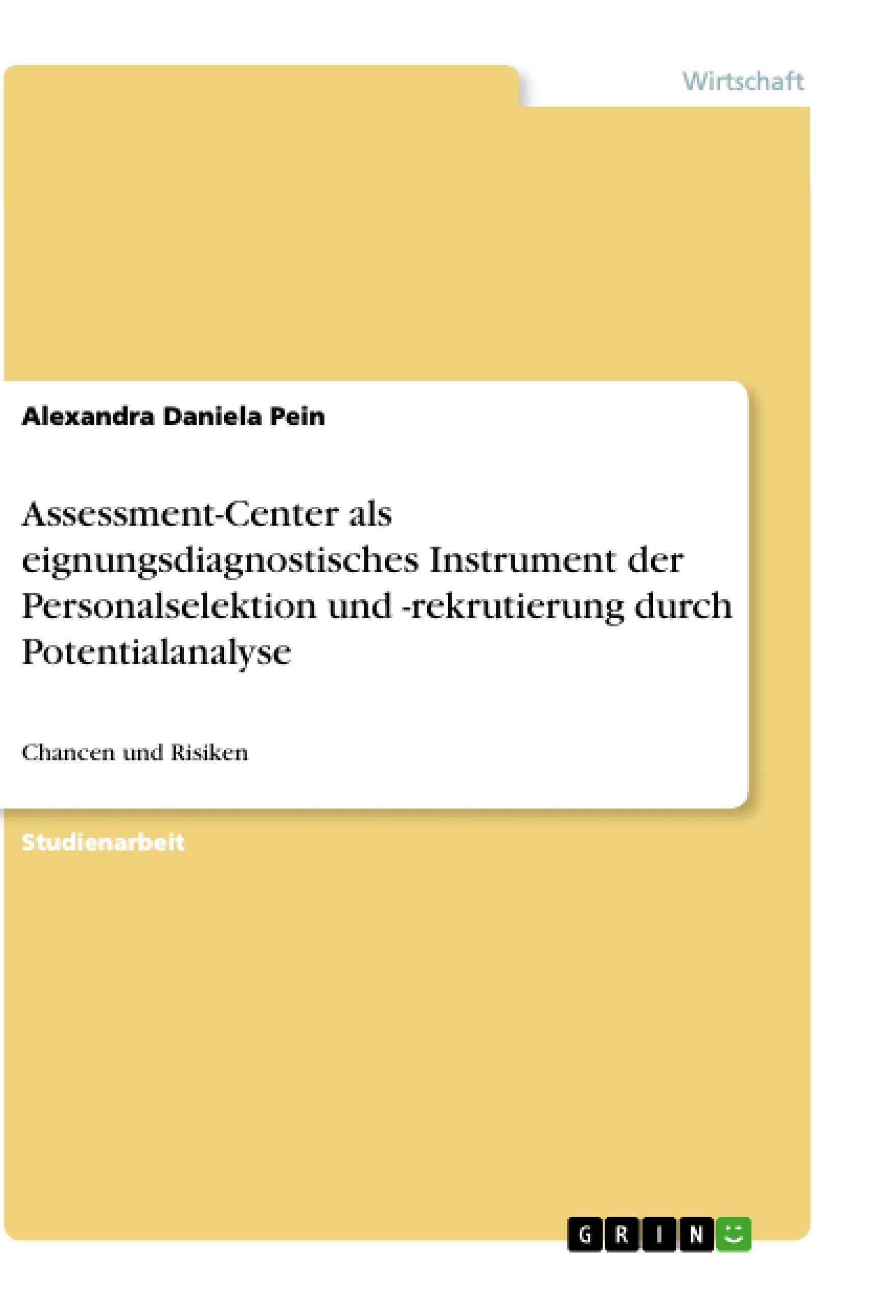 Titel: Assessment-Center als eignungsdiagnostisches Instrument der Personalselektion und -rekrutierung durch Potentialanalyse