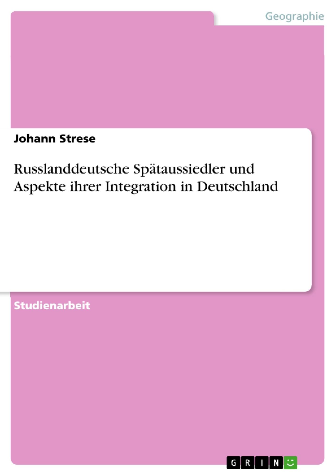 Titel: Russlanddeutsche Spätaussiedler und Aspekte ihrer Integration in Deutschland