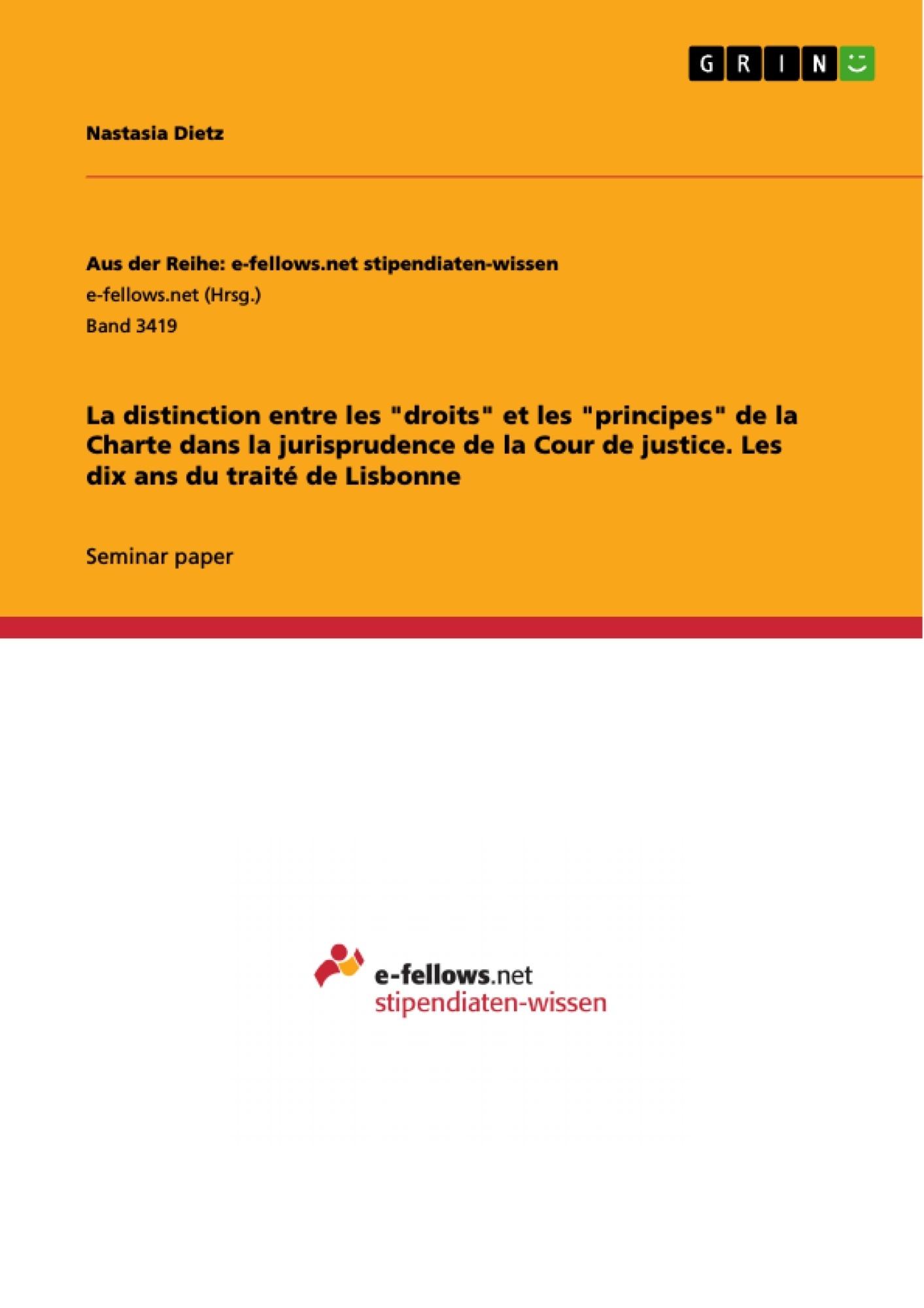 """Titre: La distinction entre les """"droits"""" et les """"principes"""" de la Charte dans la jurisprudence de la Cour de justice. Les dix ans du traité de Lisbonne"""