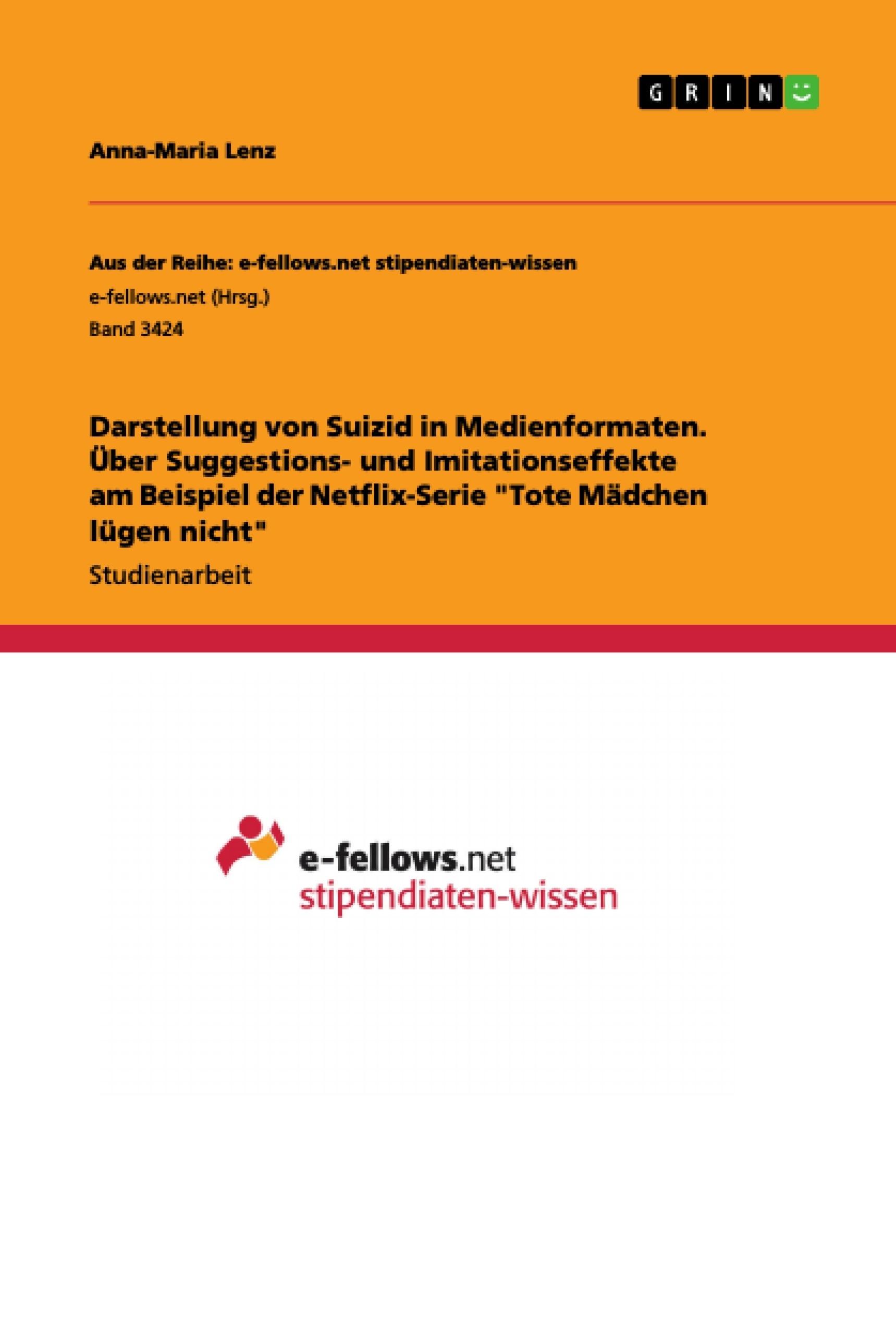 """Titel: Darstellung von Suizid in Medienformaten. Über Suggestions- und Imitationseffekte am Beispiel der Netflix-Serie """"Tote Mädchen lügen nicht"""""""