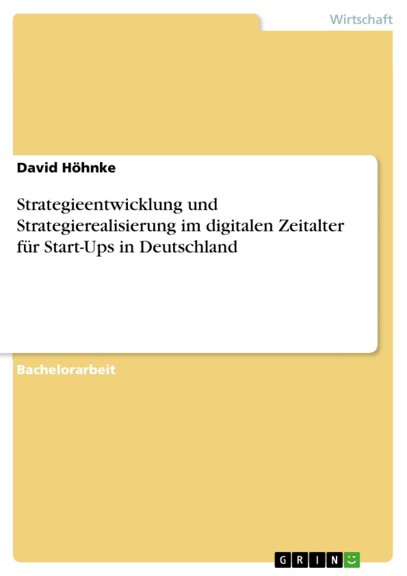 Titel: Strategieentwicklung und Strategierealisierung im digitalen Zeitalter für Start-Ups in Deutschland