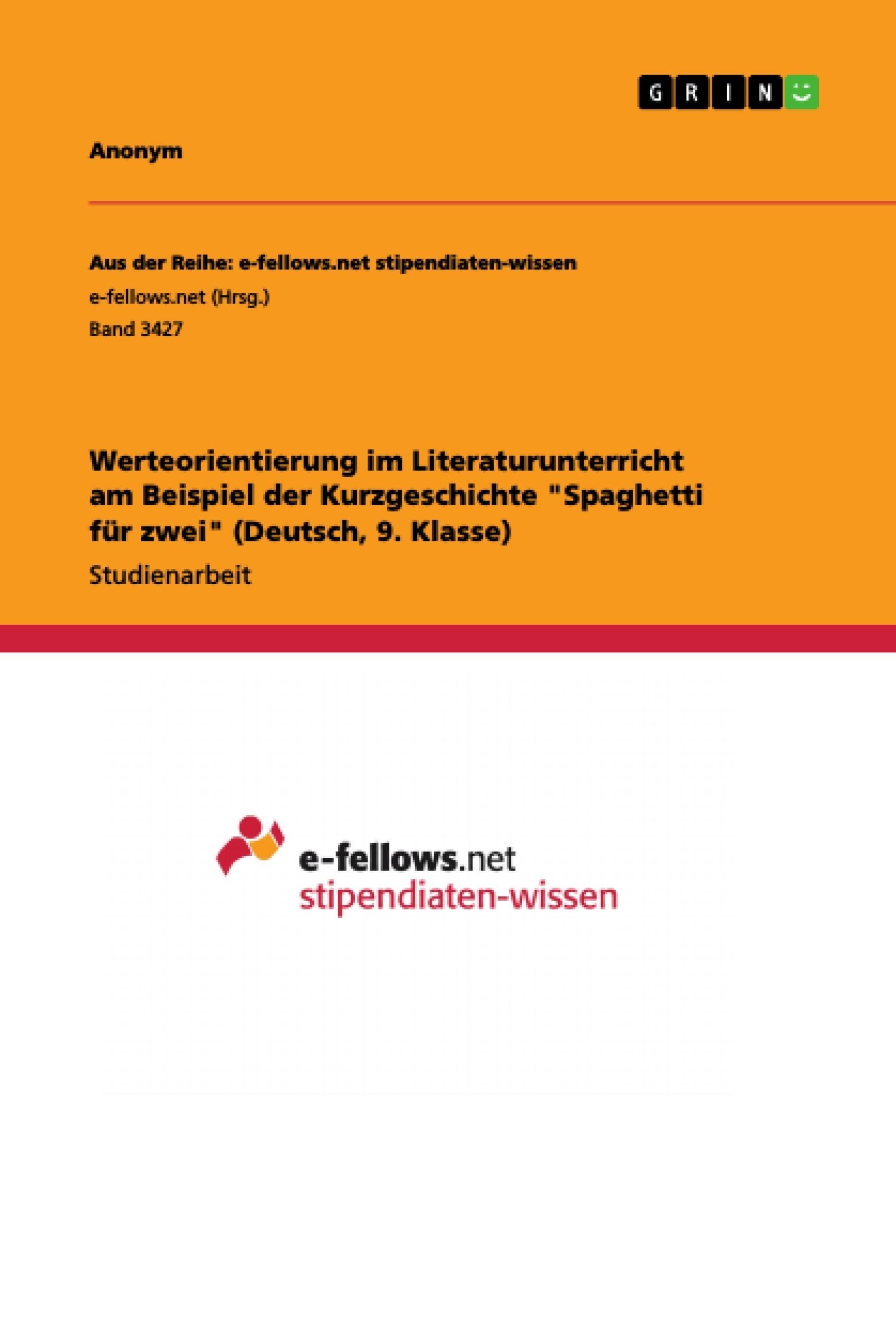 """Titel: Werteorientierung im Literaturunterricht am Beispiel der Kurzgeschichte """"Spaghetti für zwei"""" (Deutsch, 9. Klasse)"""